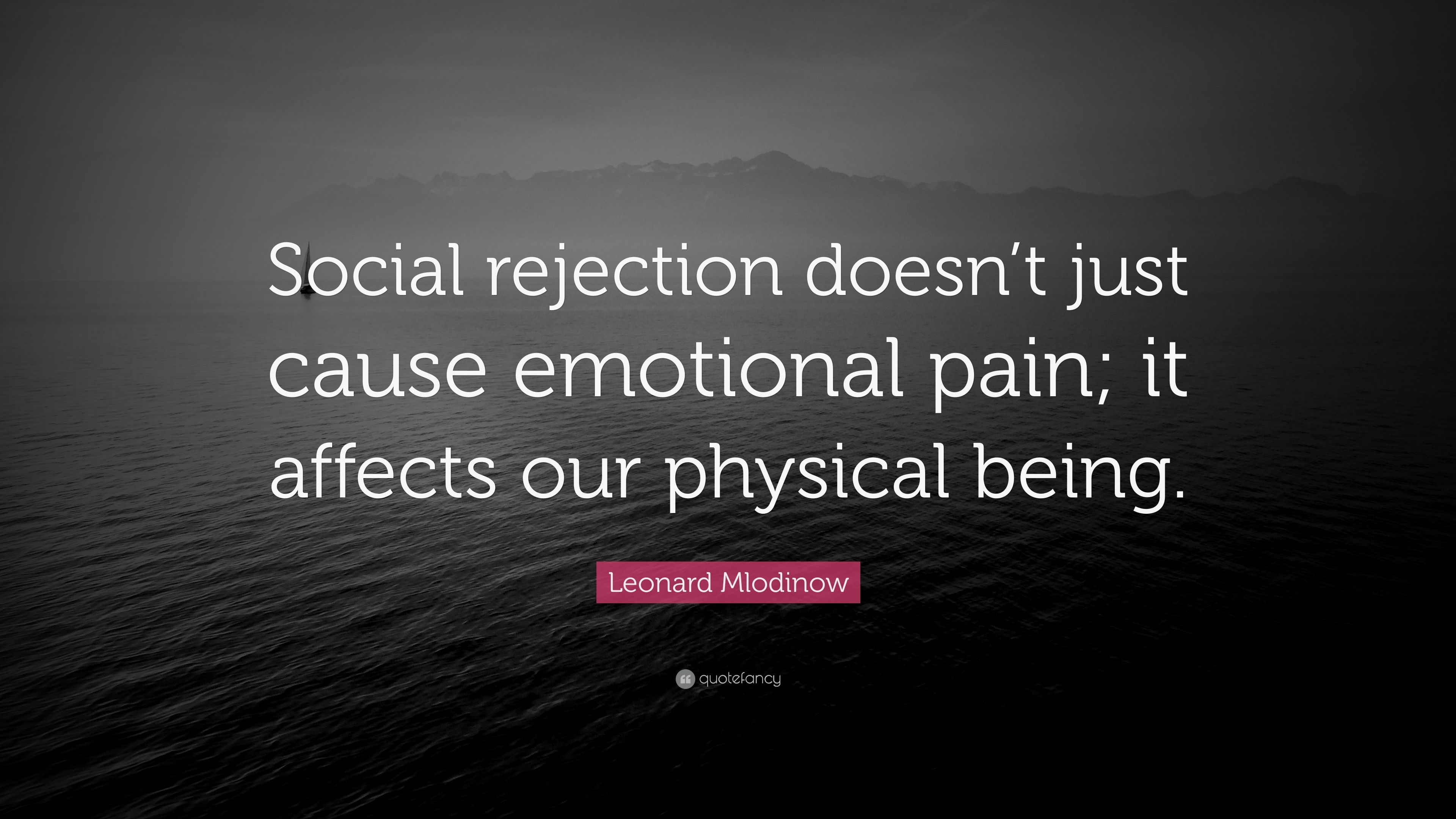"""Leonard Mlodinow Quote: """"Social rejection doesn\'t just cause ..."""