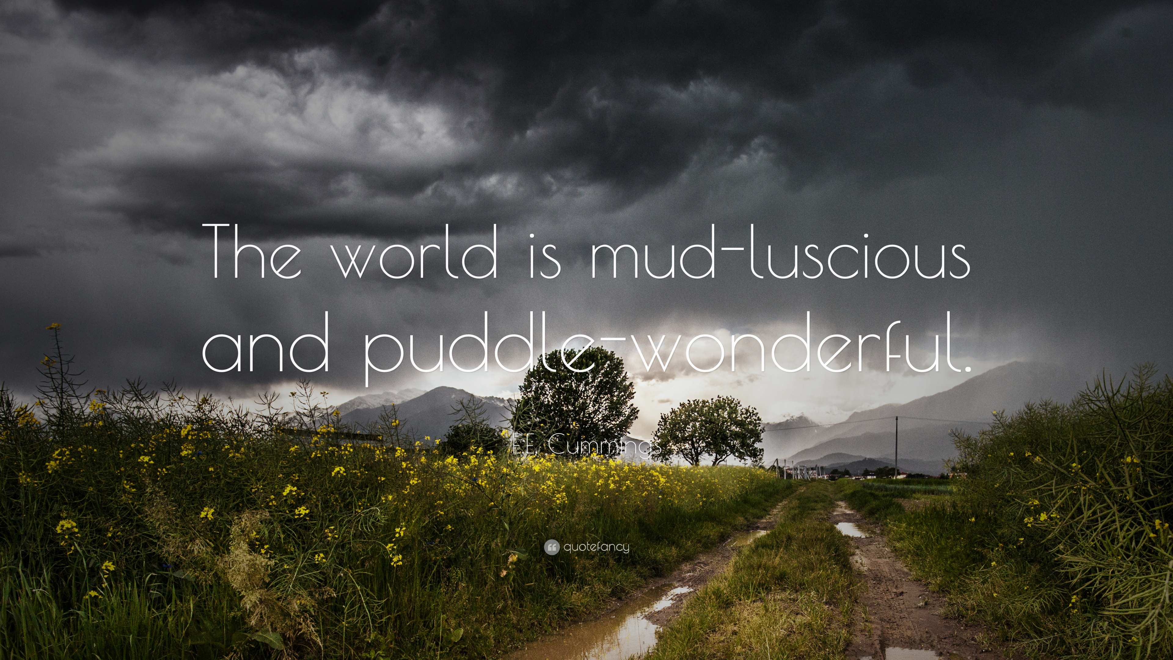 Ee Cummings Quote The World Is Mud Luscious And Puddle Wonderful