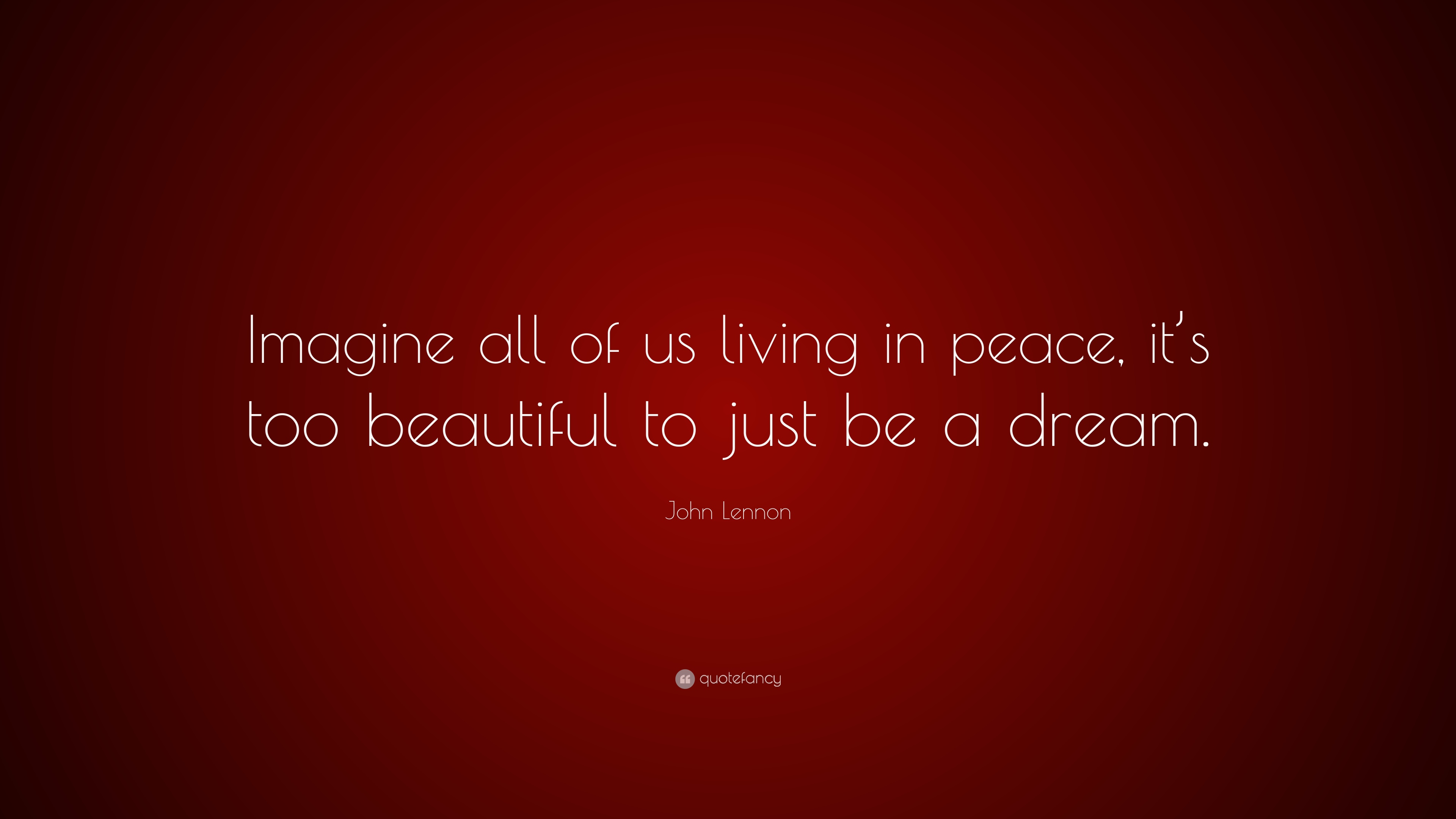 John Lennon Quote Imagine All Of Us Living In Peace Its Too