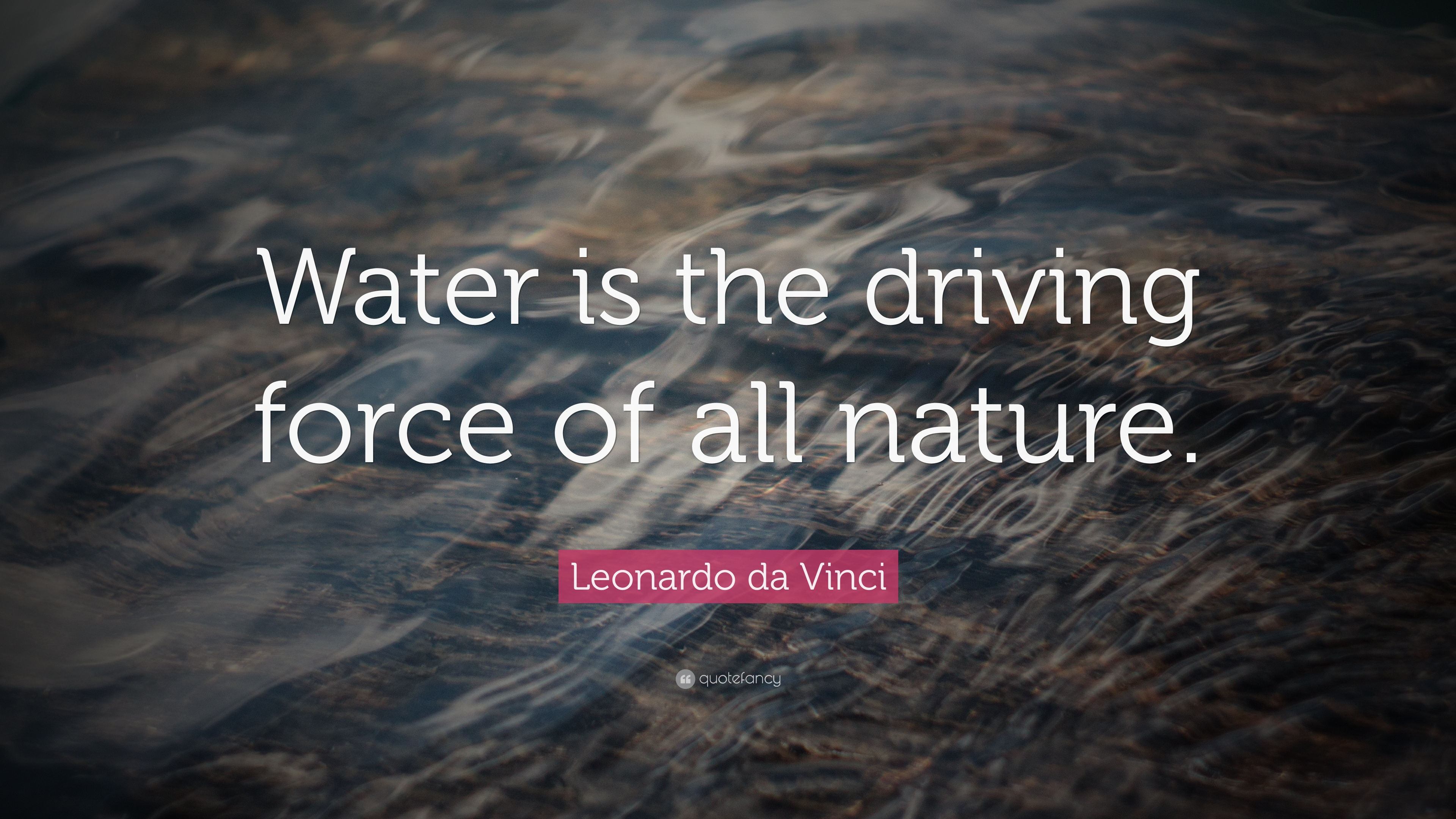"""leonardo da vinci quote """"water is the driving force of all nature"""