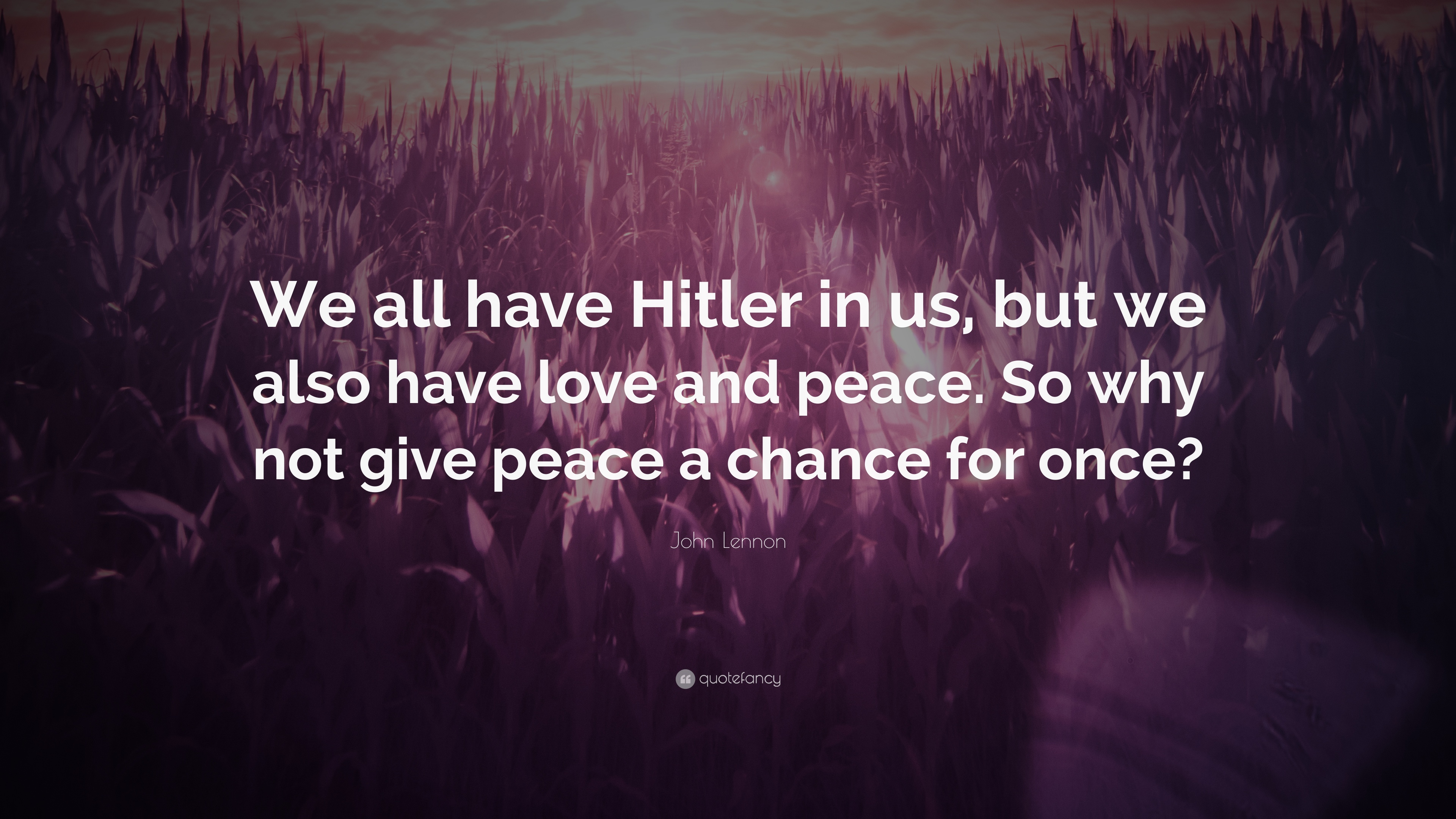 John Lennon Quote We All Have Hitler In Us But We Also Have Love