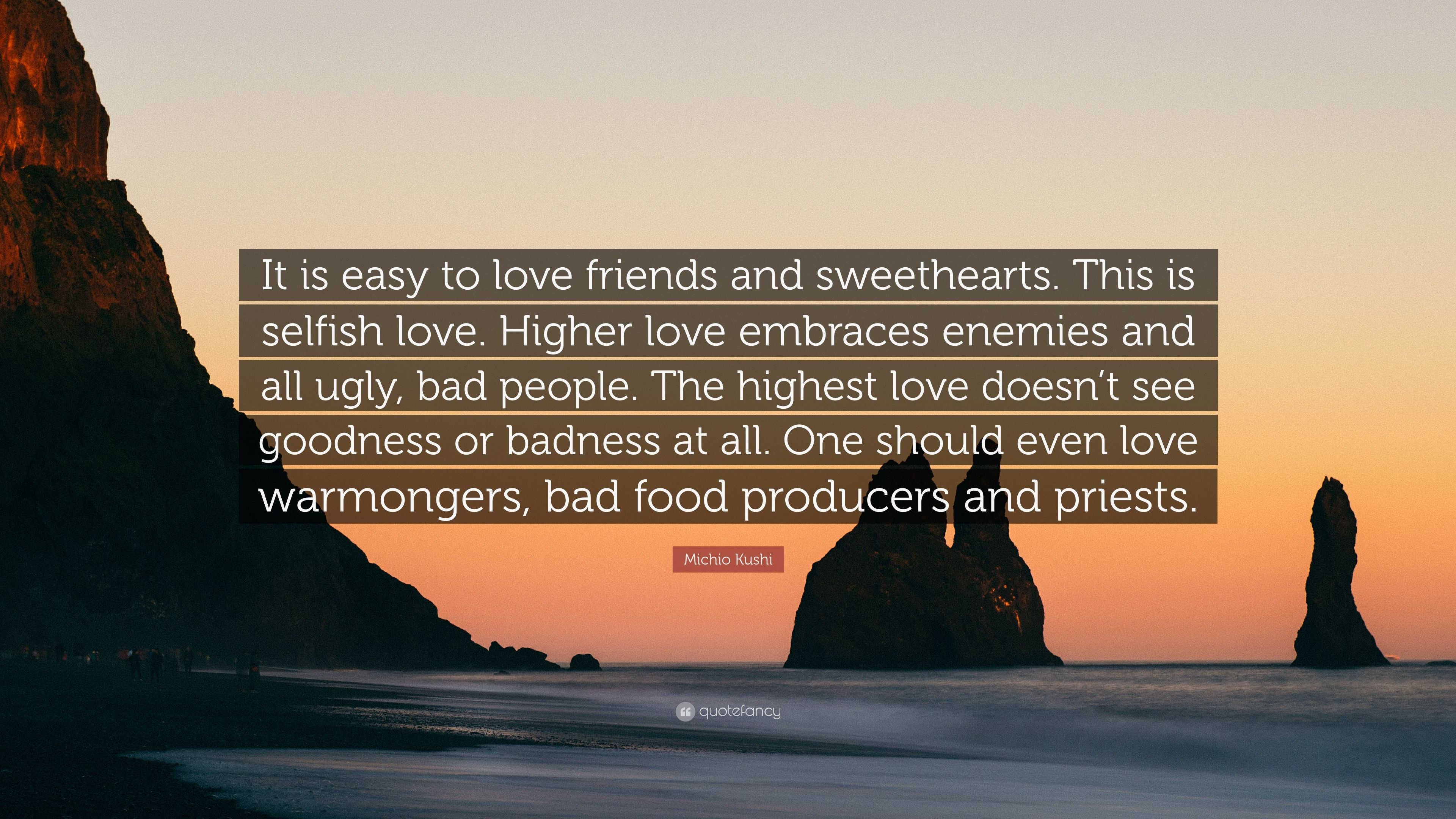 Michio Kushi Quote It Is Easy To Love Friends And Sweethearts