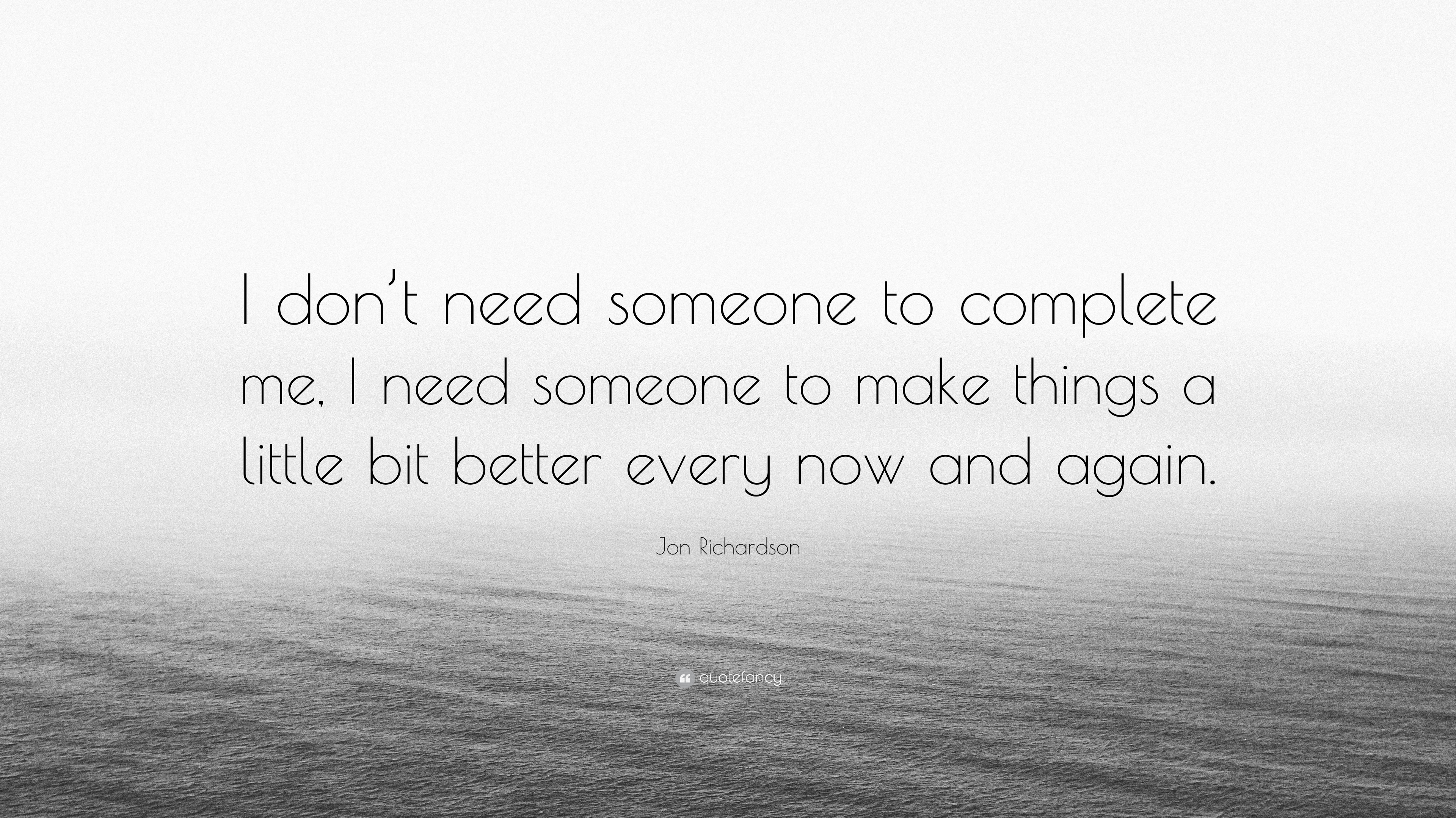"""Jon Richardson Quote: """"I Don't Need Someone To Complete Me"""