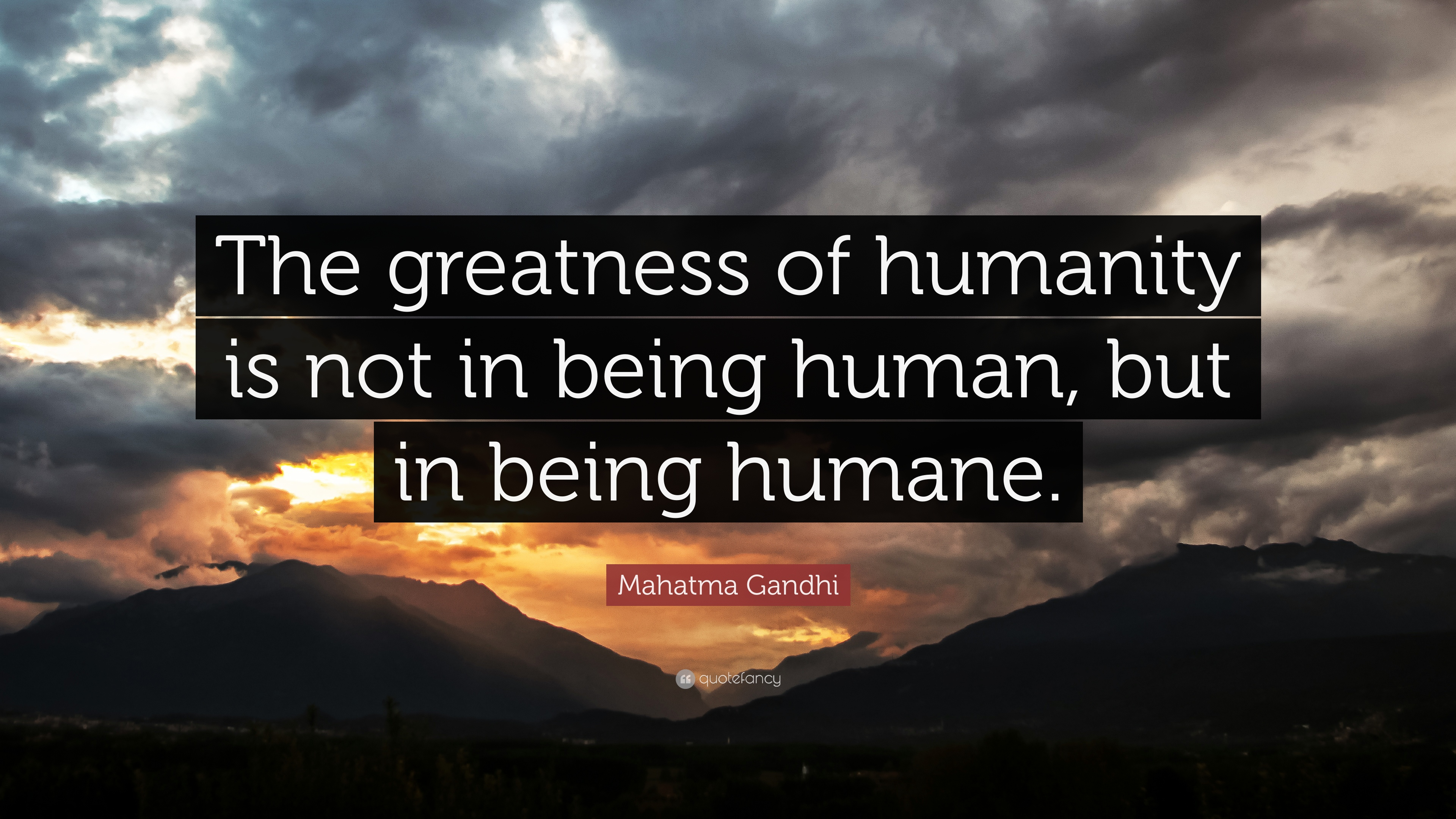 "Mahatma Gandhi Quote: ""The Greatness Of Humanity Is Not In"