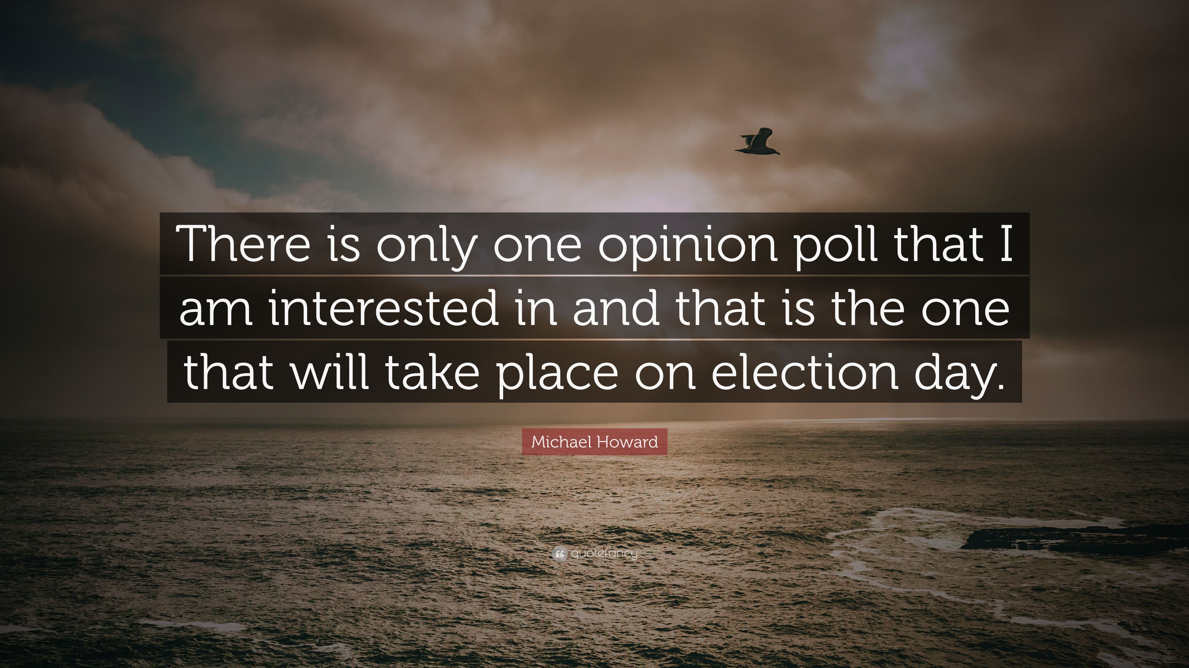 "Michael Howard Quote: ""There is only one opinion poll that I am"