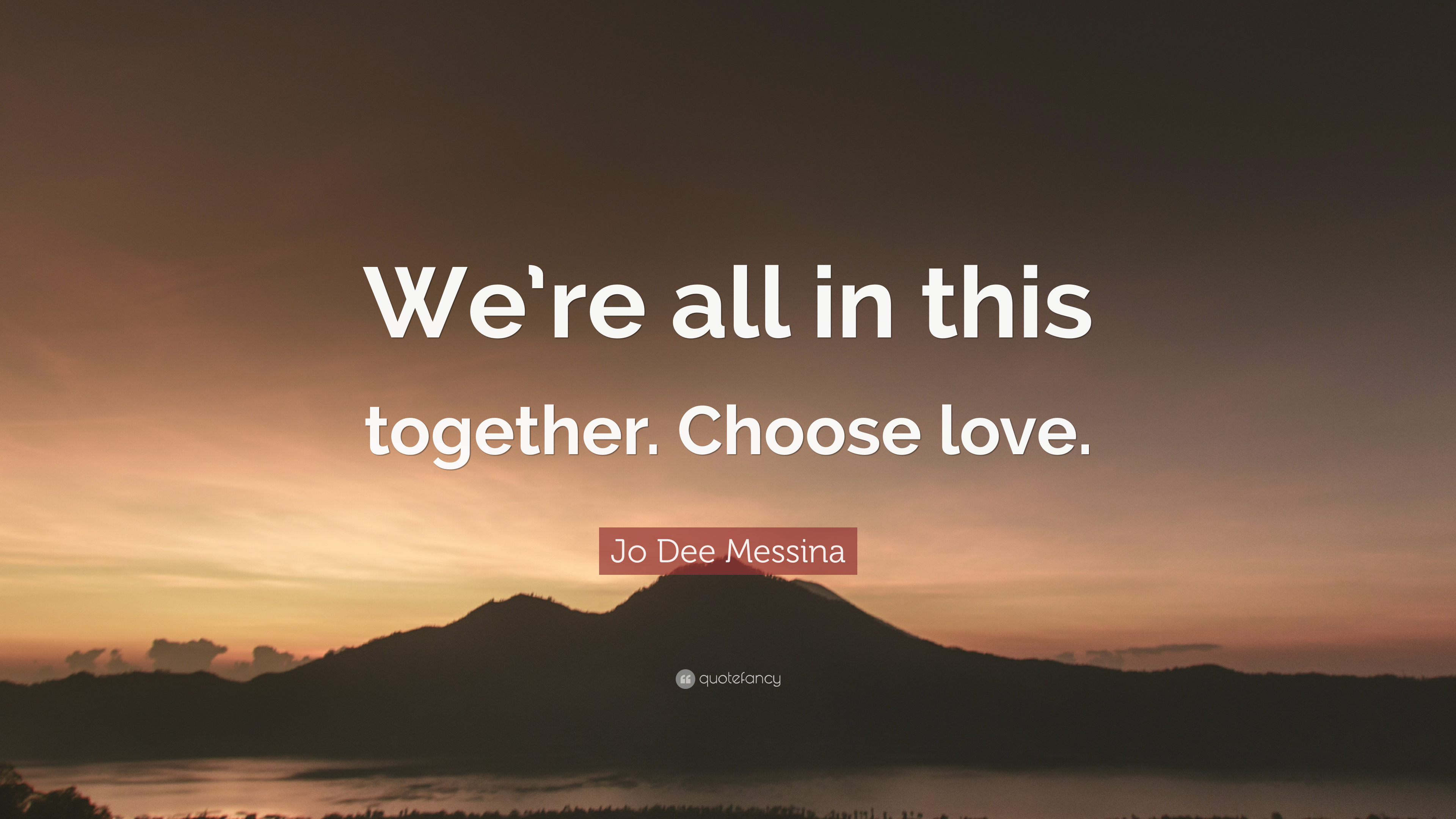 Jo Dee Messina Quote Were All In This Together Choose Love 7