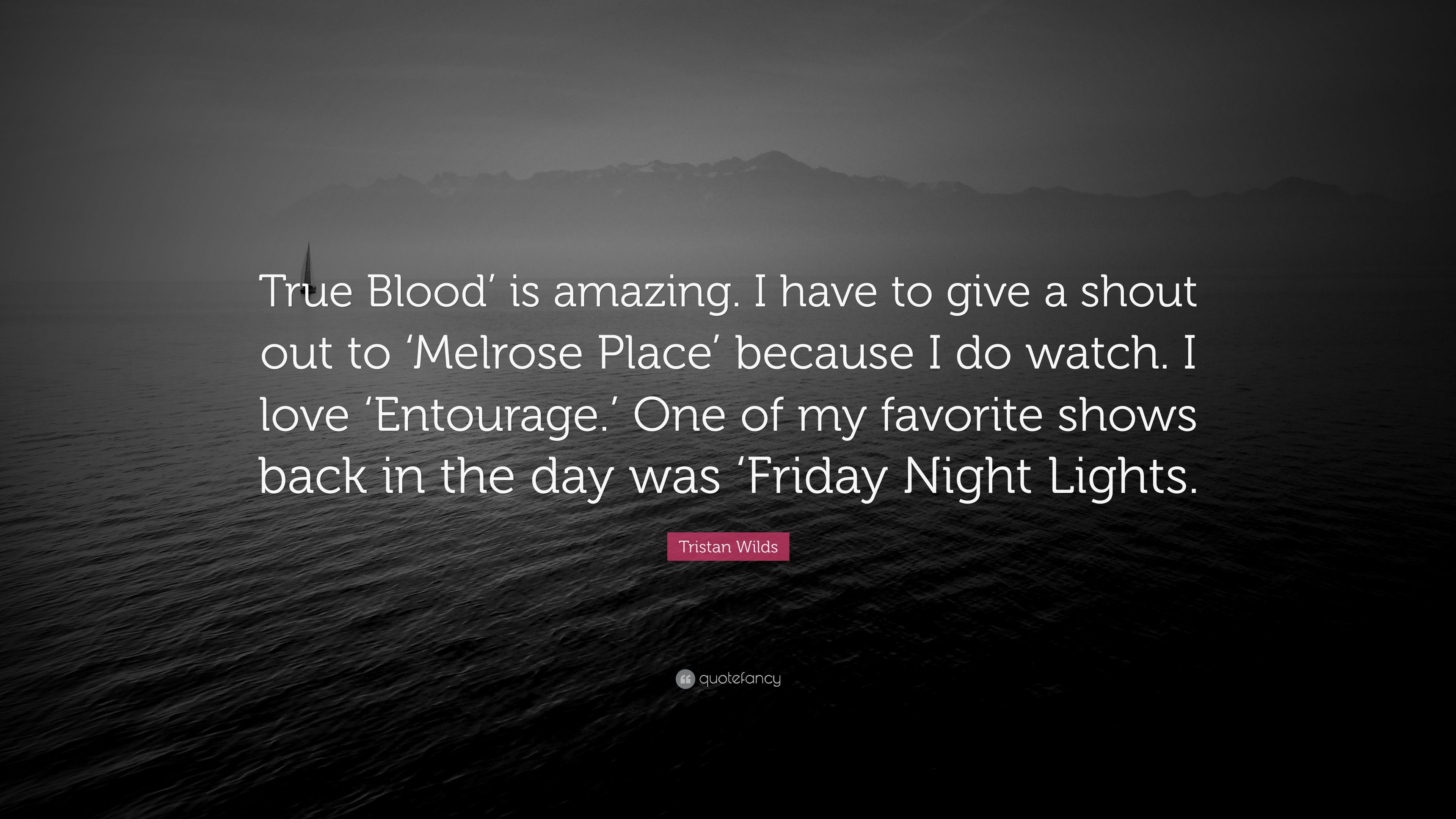 Tristan Wilds Quote True Blood Is Amazing I Have To Give