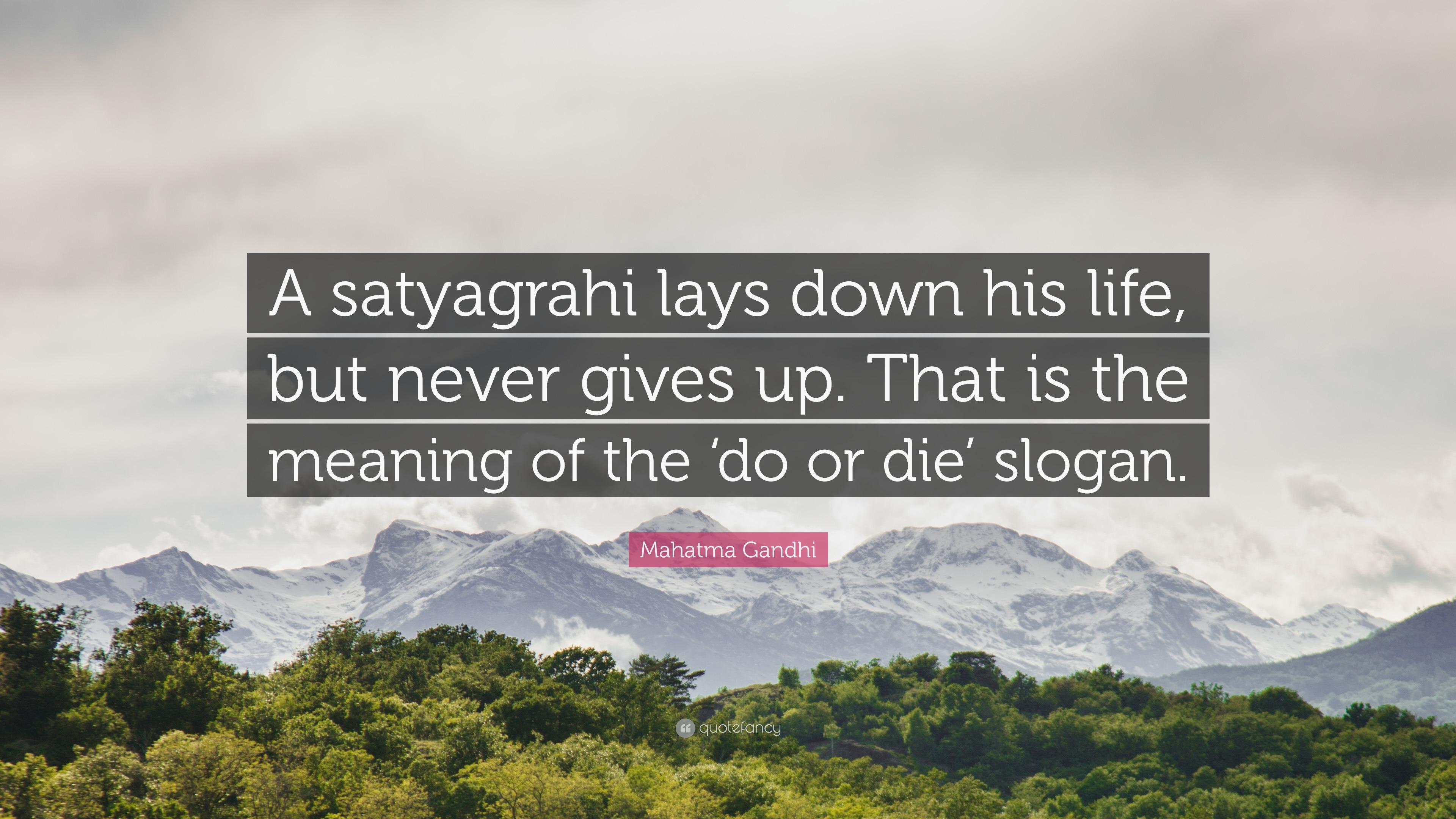 "Mahatma Gandhi Quote: ""A satyagrahi lays down his life, but"