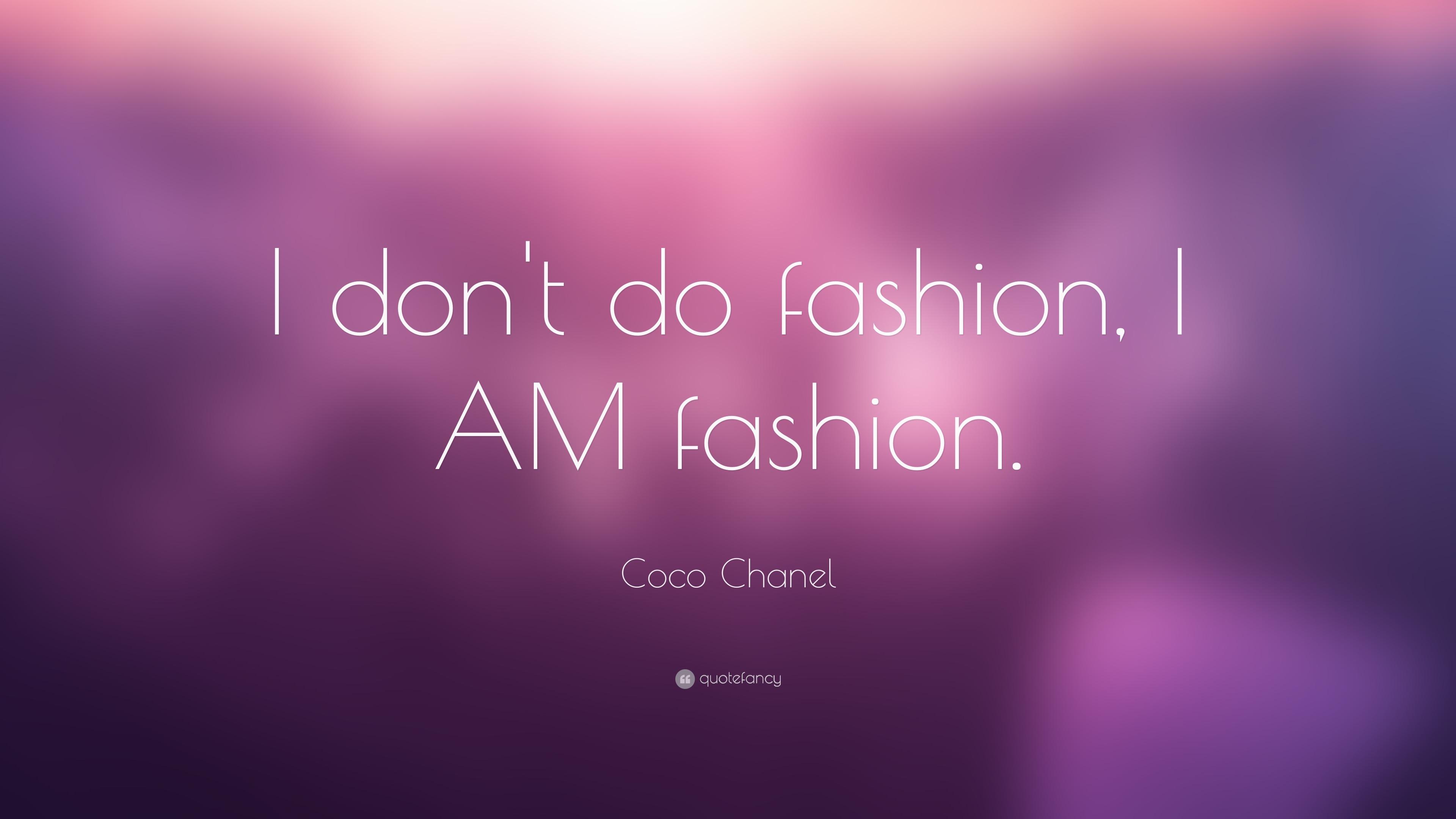 Coco Chanel Quote I Dont Do Fashion I Am Fashion 16