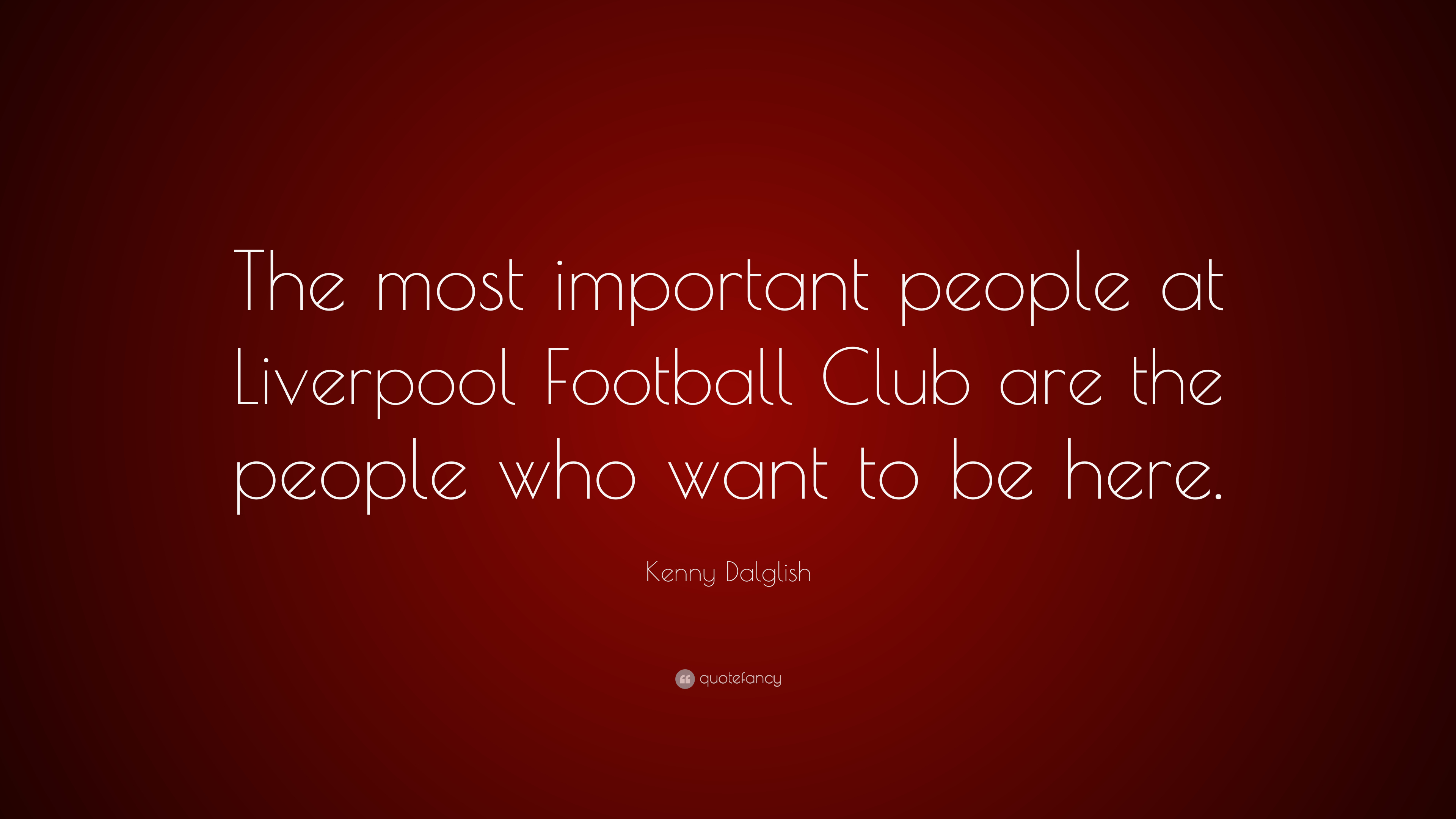 Kenny Dalglish Quote The Most Important People At Liverpool