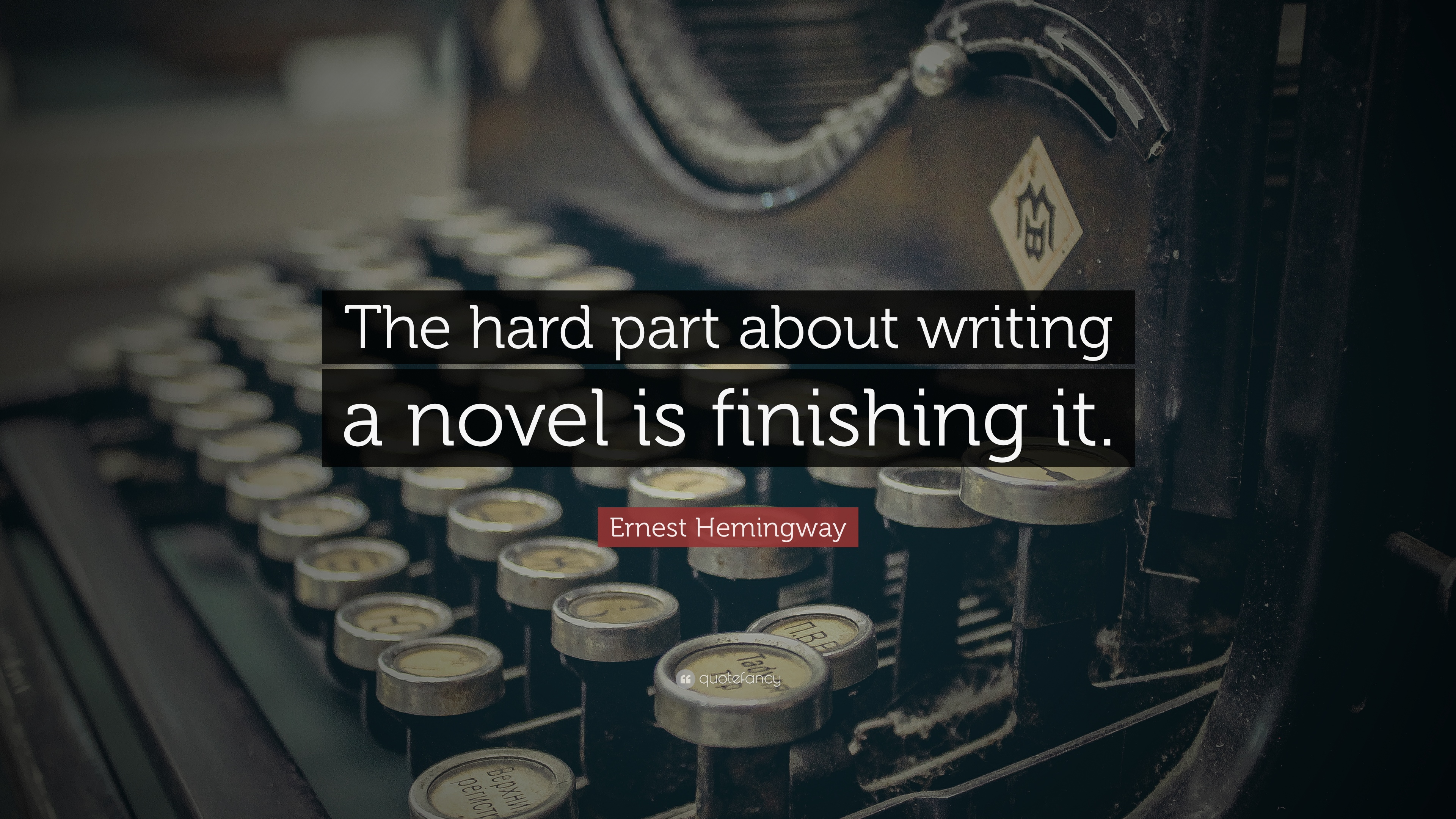 "ernest hemingway quote ""the hard part about writing a novel is  ernest hemingway quote ""the hard part about writing a novel is finishing it"