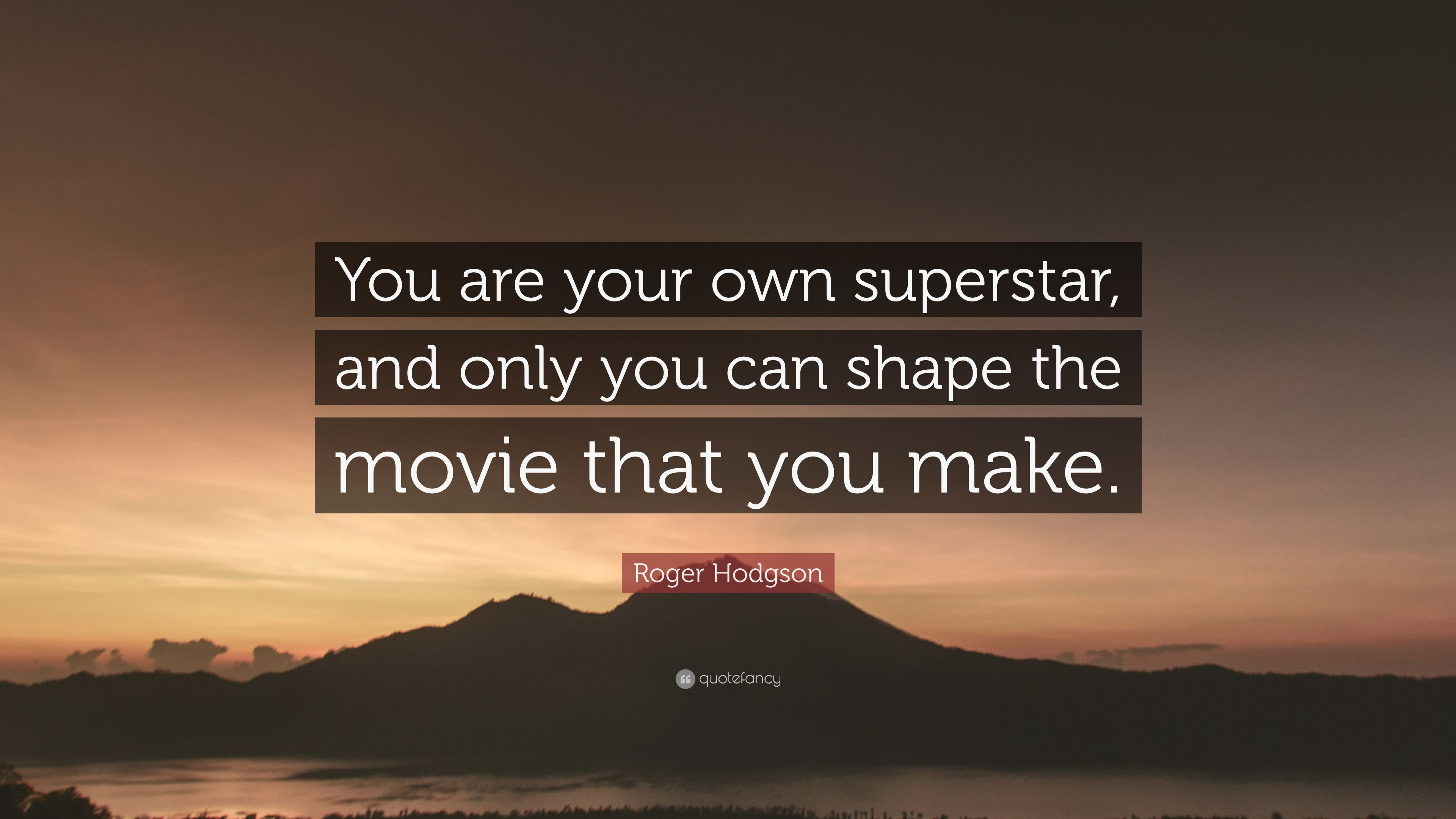"Roger Hodgson Quote: ""You are your own superstar, and only you can ..."