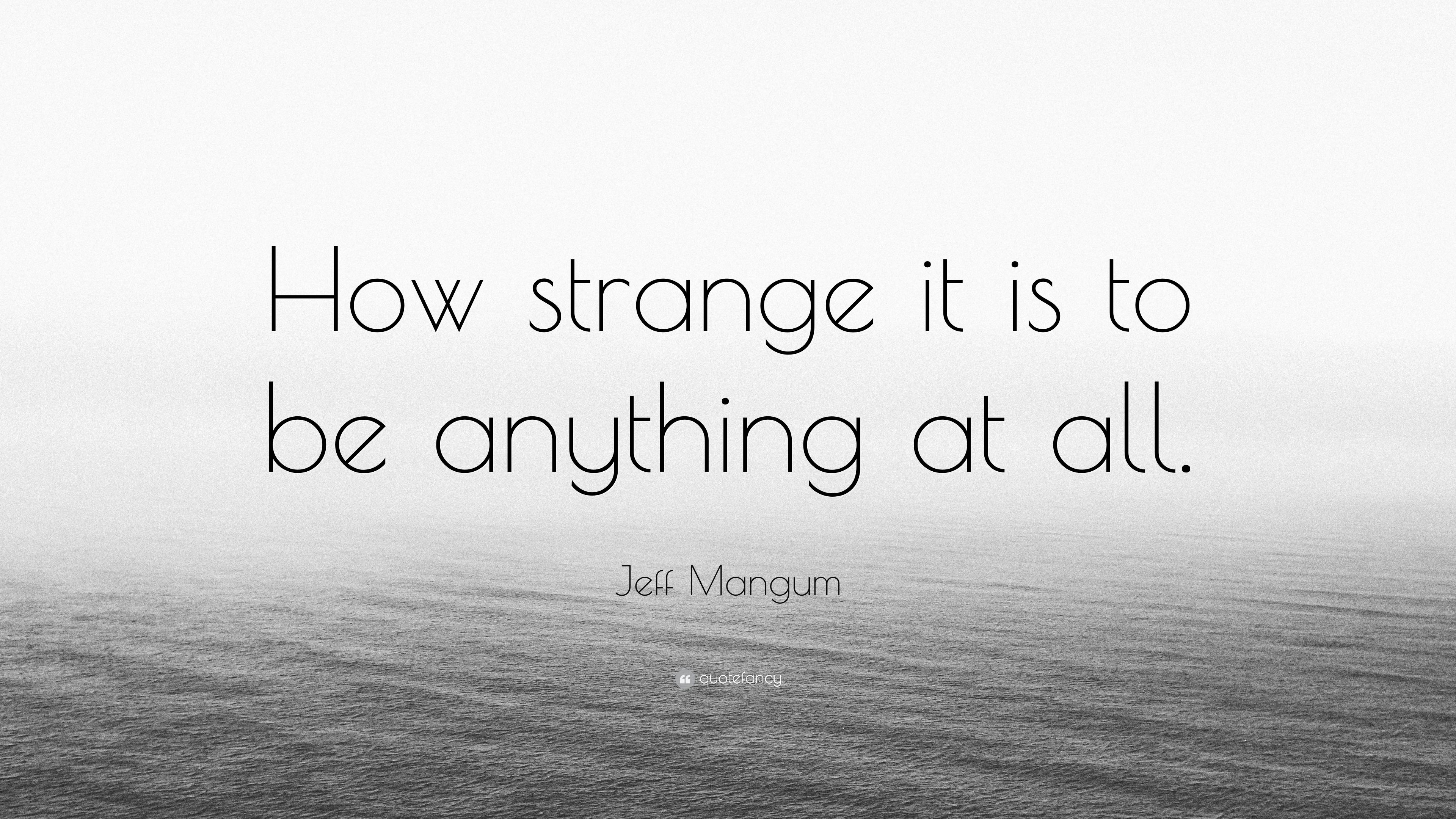 Jeff Mangum Quote How Strange It Is To Be Anything At All 7