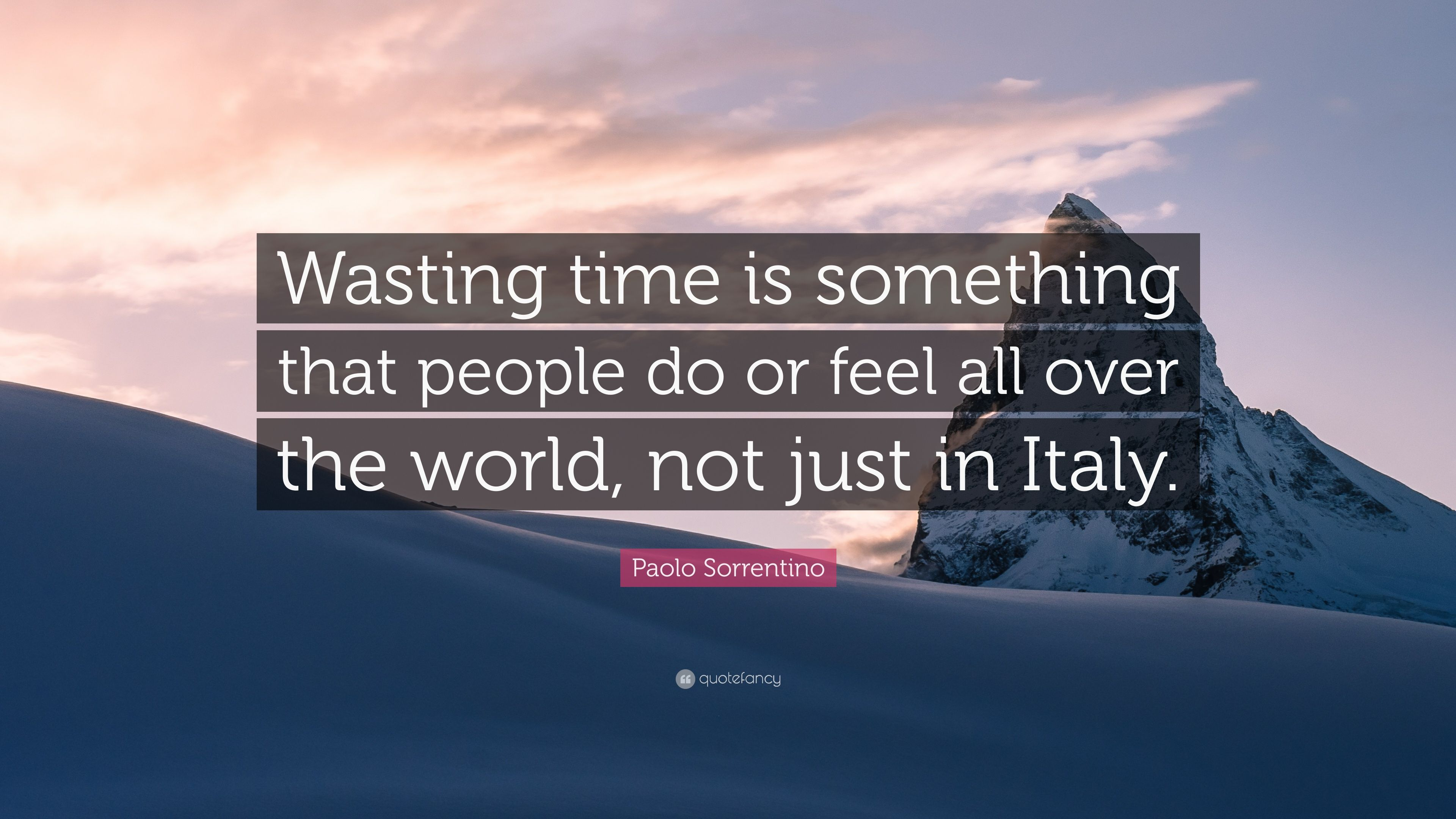 "Paolo Sorrentino Quote: ""Wasting time is something that"