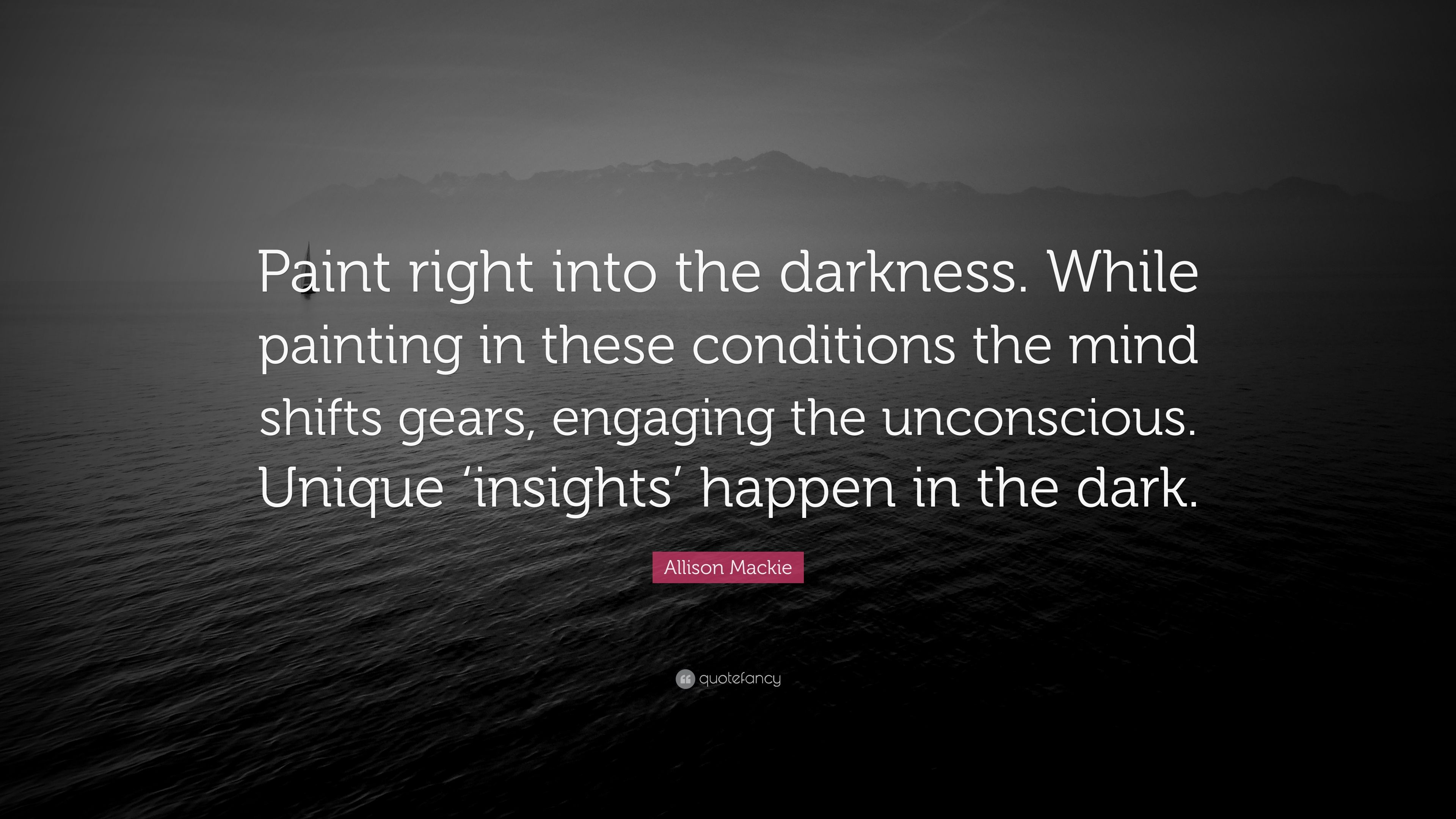 "Allison Mackie allison mackie quote: ""paint right into the darkness. while"