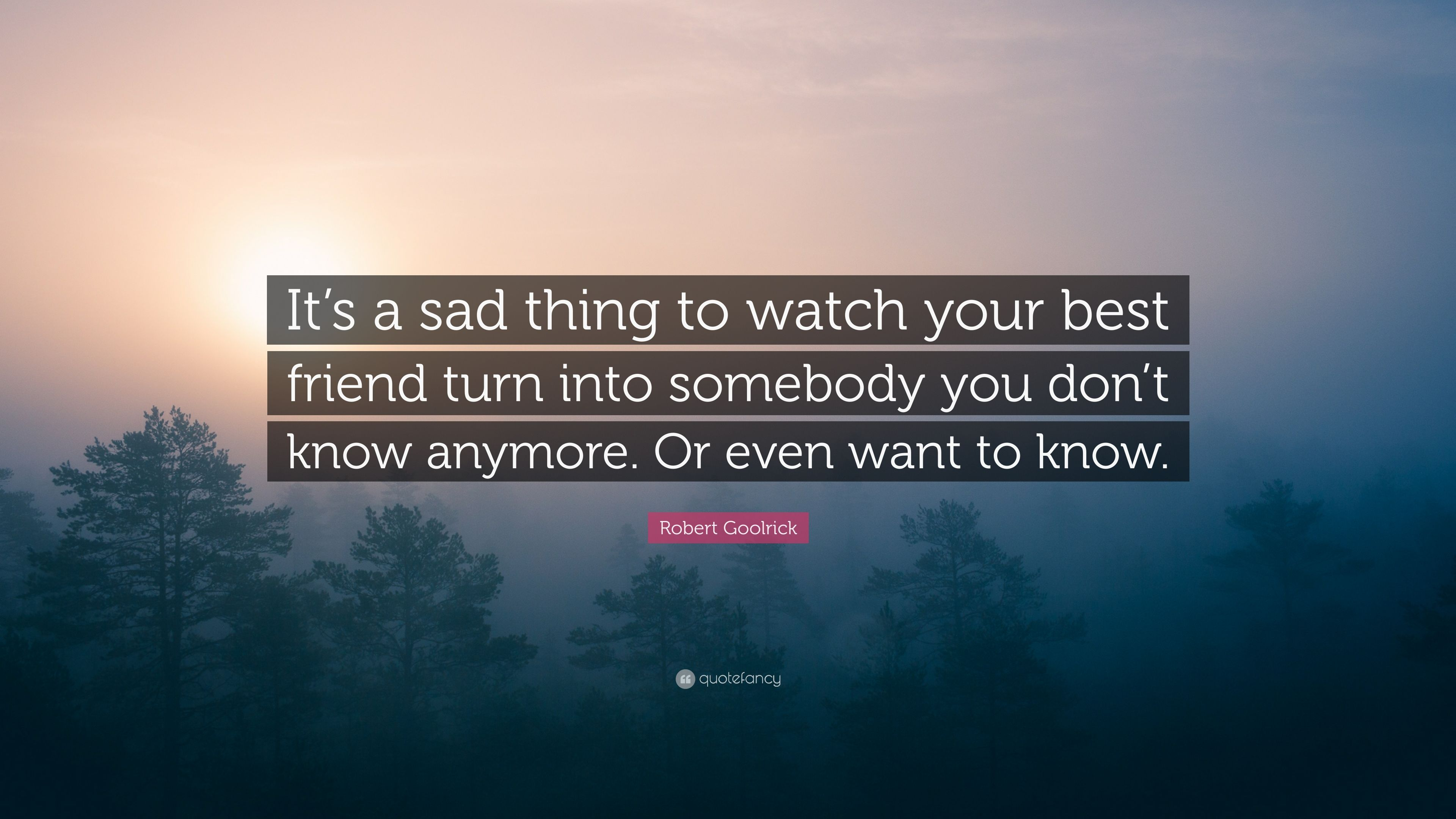 Robert Goolrick Quote Its A Sad Thing To Watch Your Best Friend