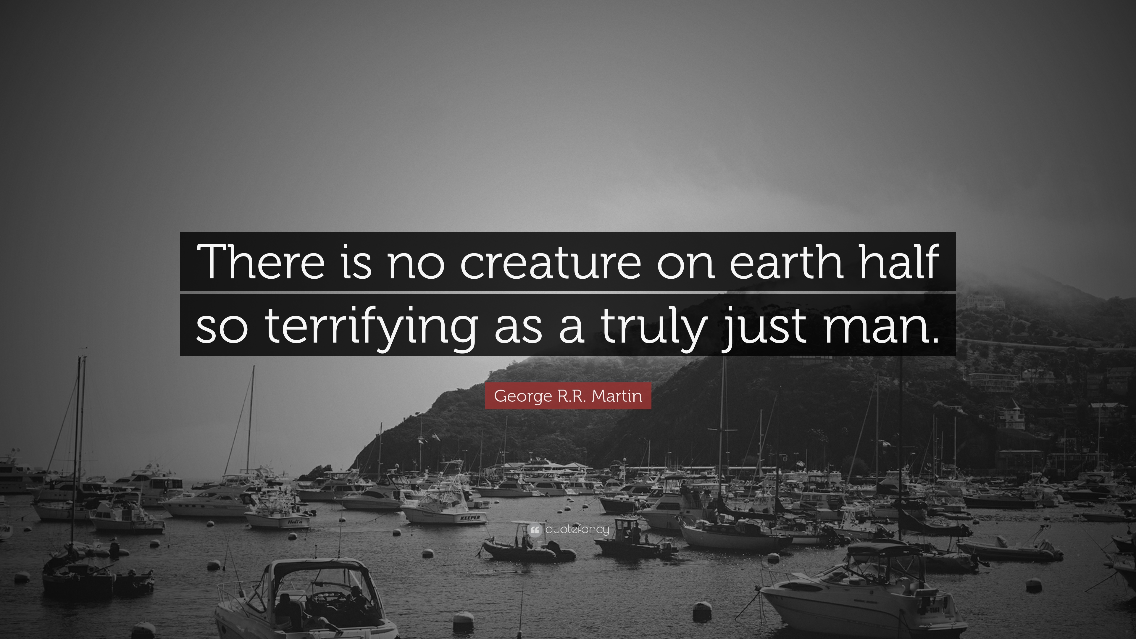 George Rr Martin Quote There Is No Creature On Earth Half So