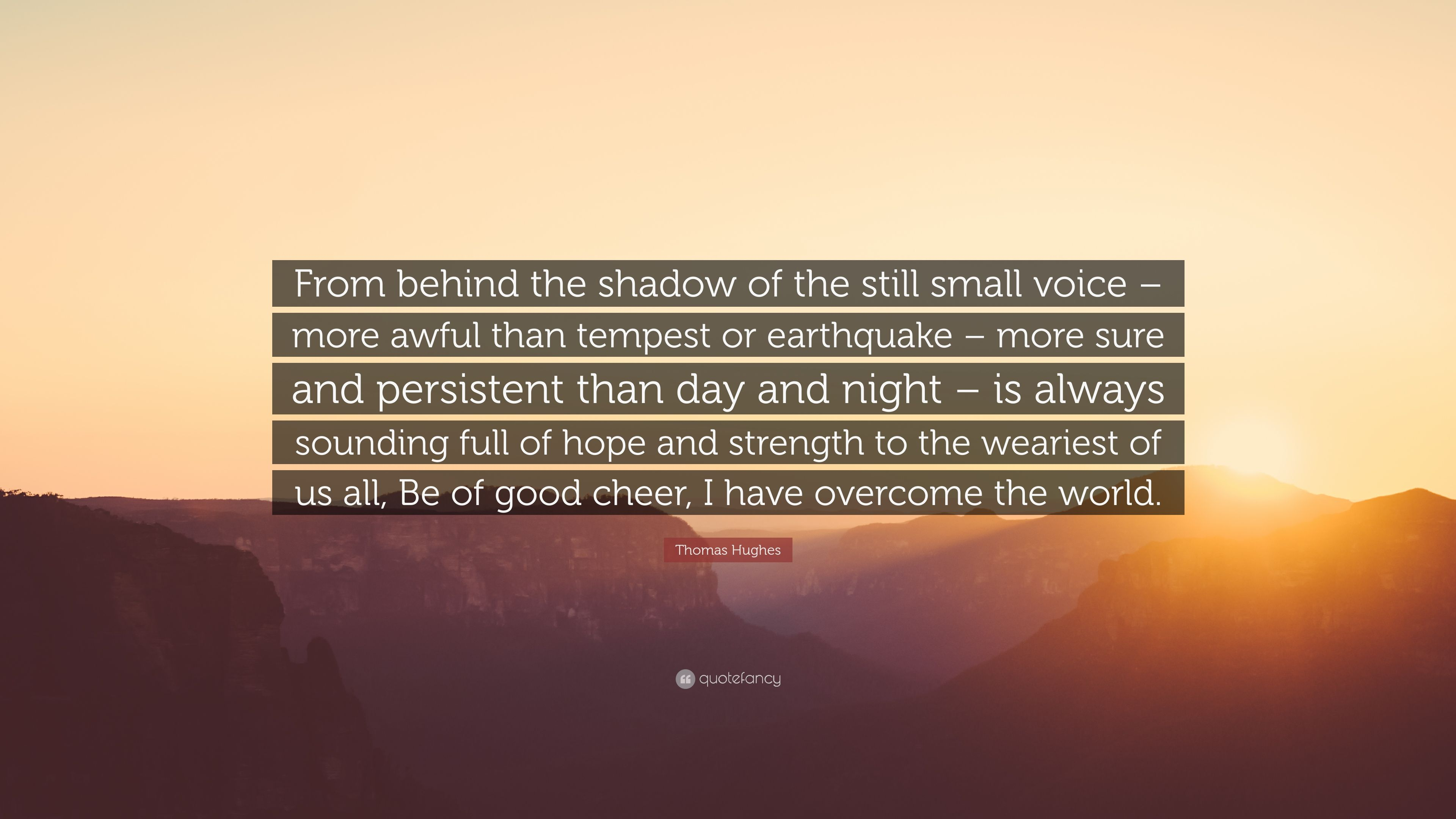 """Thomas Hughes Quote: """"From behind the shadow of the still"""