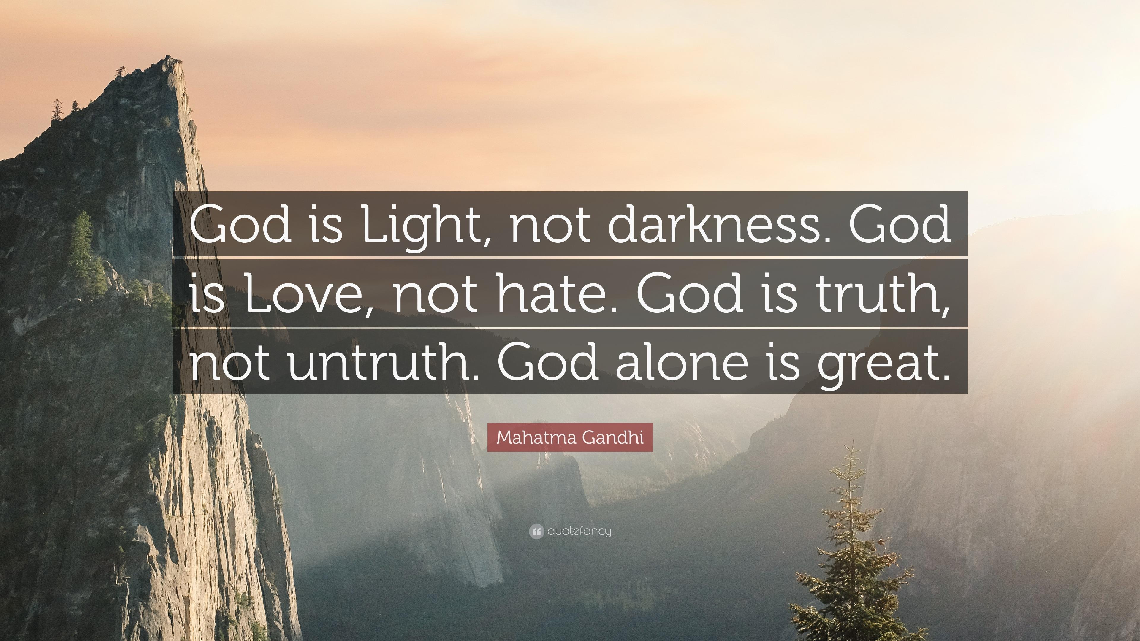 """Mahatma Gandhi Quotes On Love Mahatma Gandhi Quote """"God Is Light Not Darknessgod Is Love"""