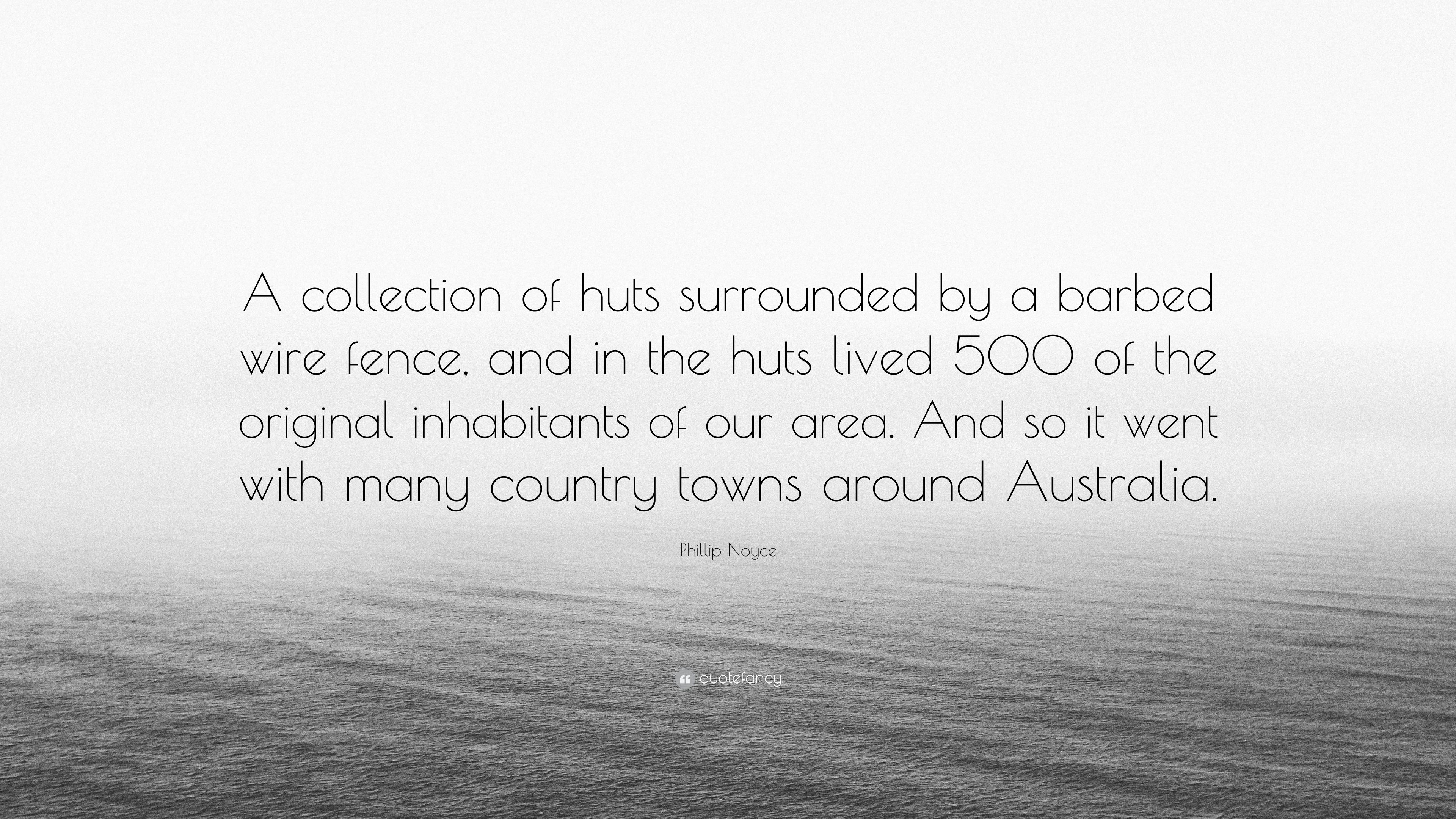 """Phillip Noyce Quote: """"A collection of huts surrounded by a barbed ..."""