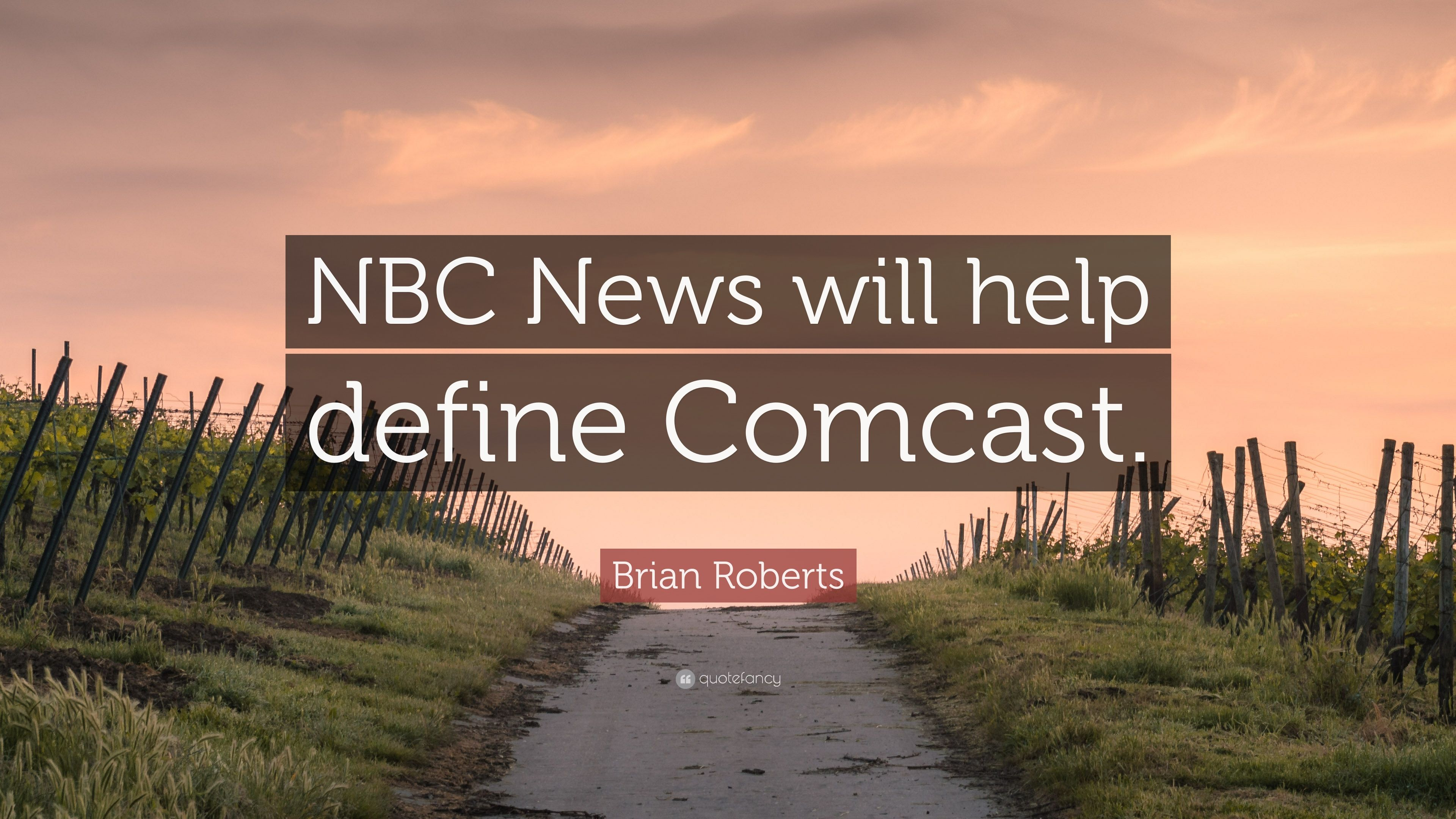 "Comcast Quote Fascinating Brian Roberts Quote ""Nbc News Will Help Define Comcast."" 7"