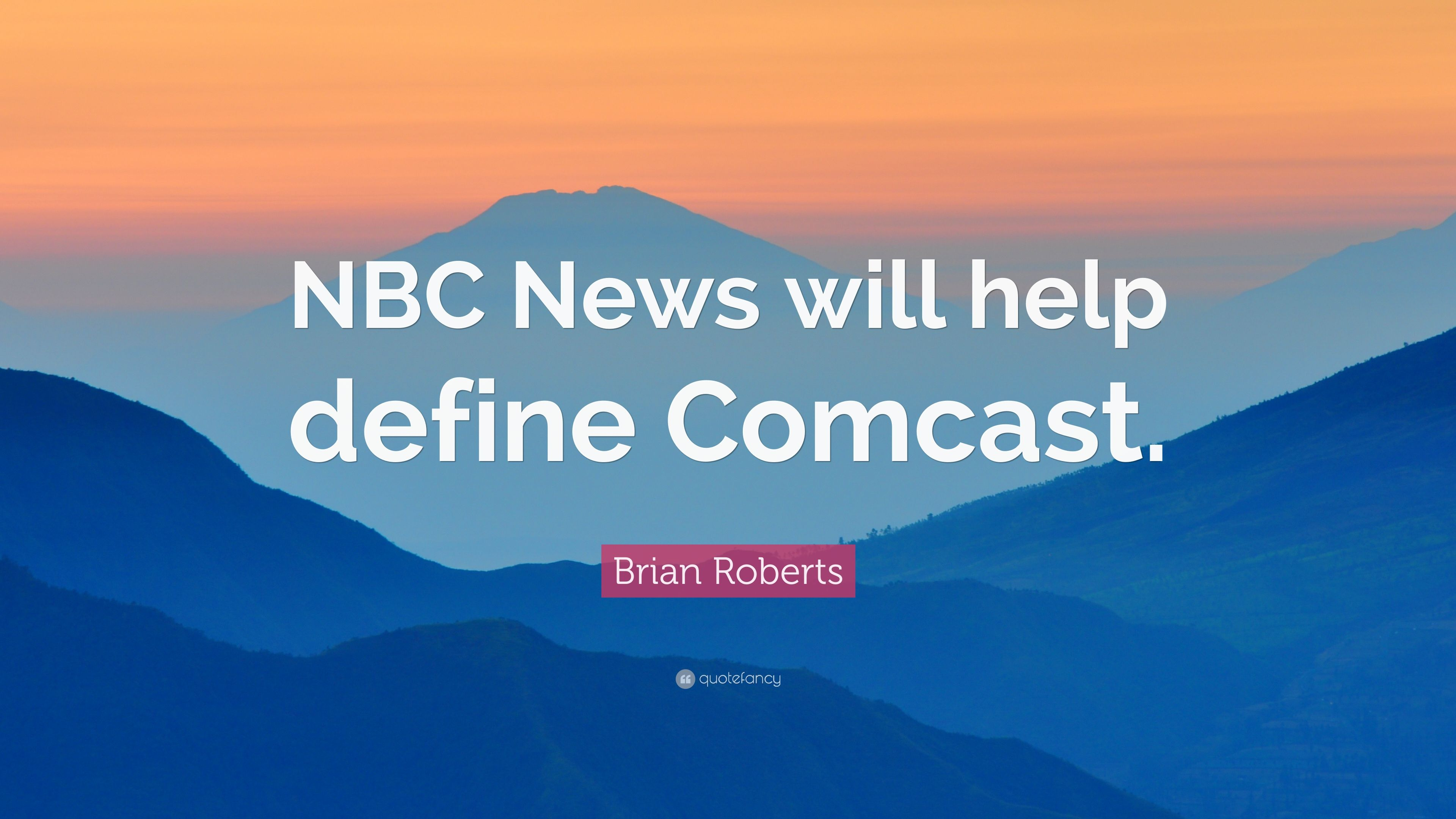 "Comcast Quote Gorgeous Brian Roberts Quote ""Nbc News Will Help Define Comcast."" 7"