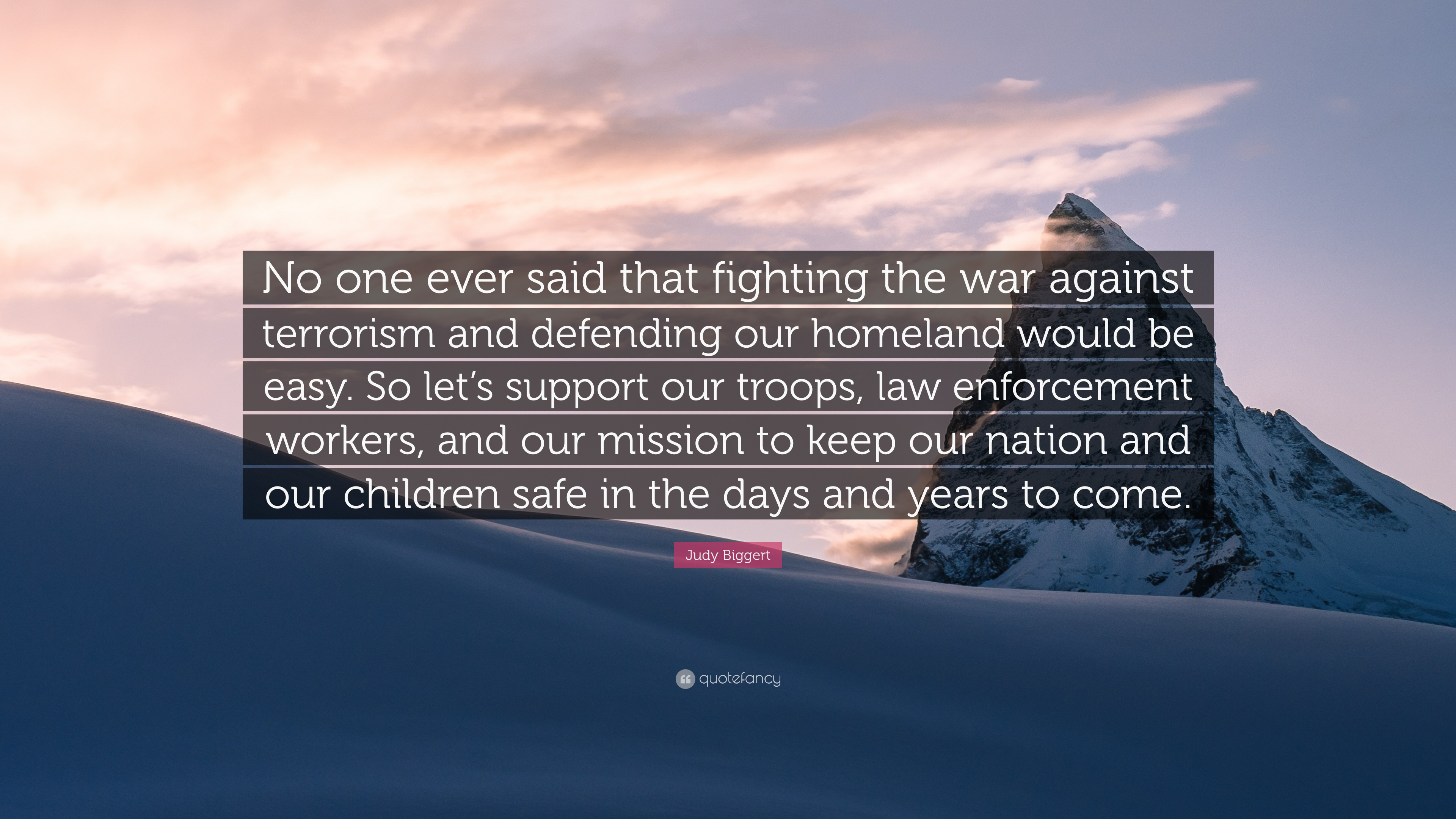 Judy Biggert Quote No One Ever Said That Fighting The War Against