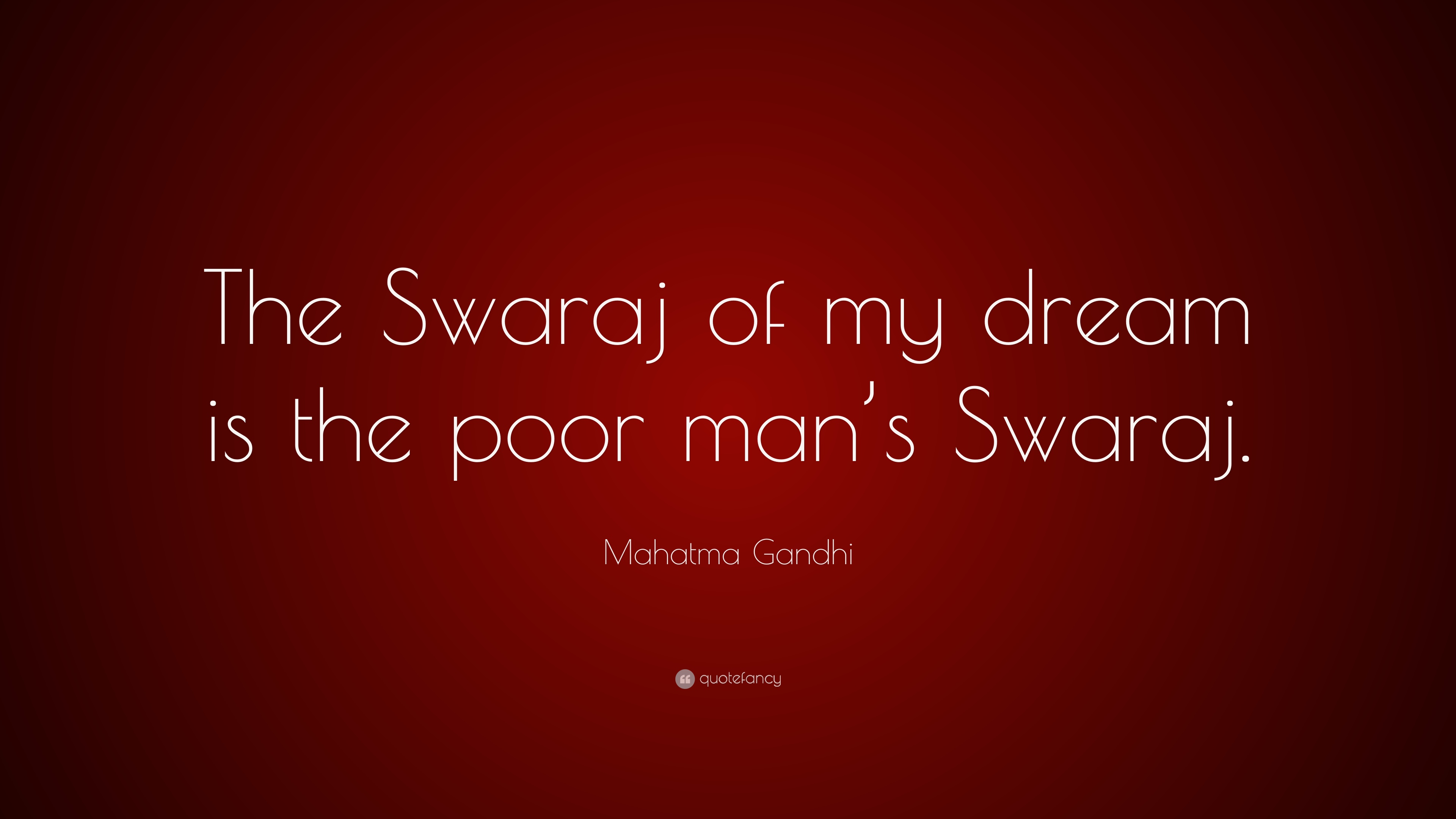 Mahatma Gandhi Quote The Swaraj Of My Dream Is The Poor Mans
