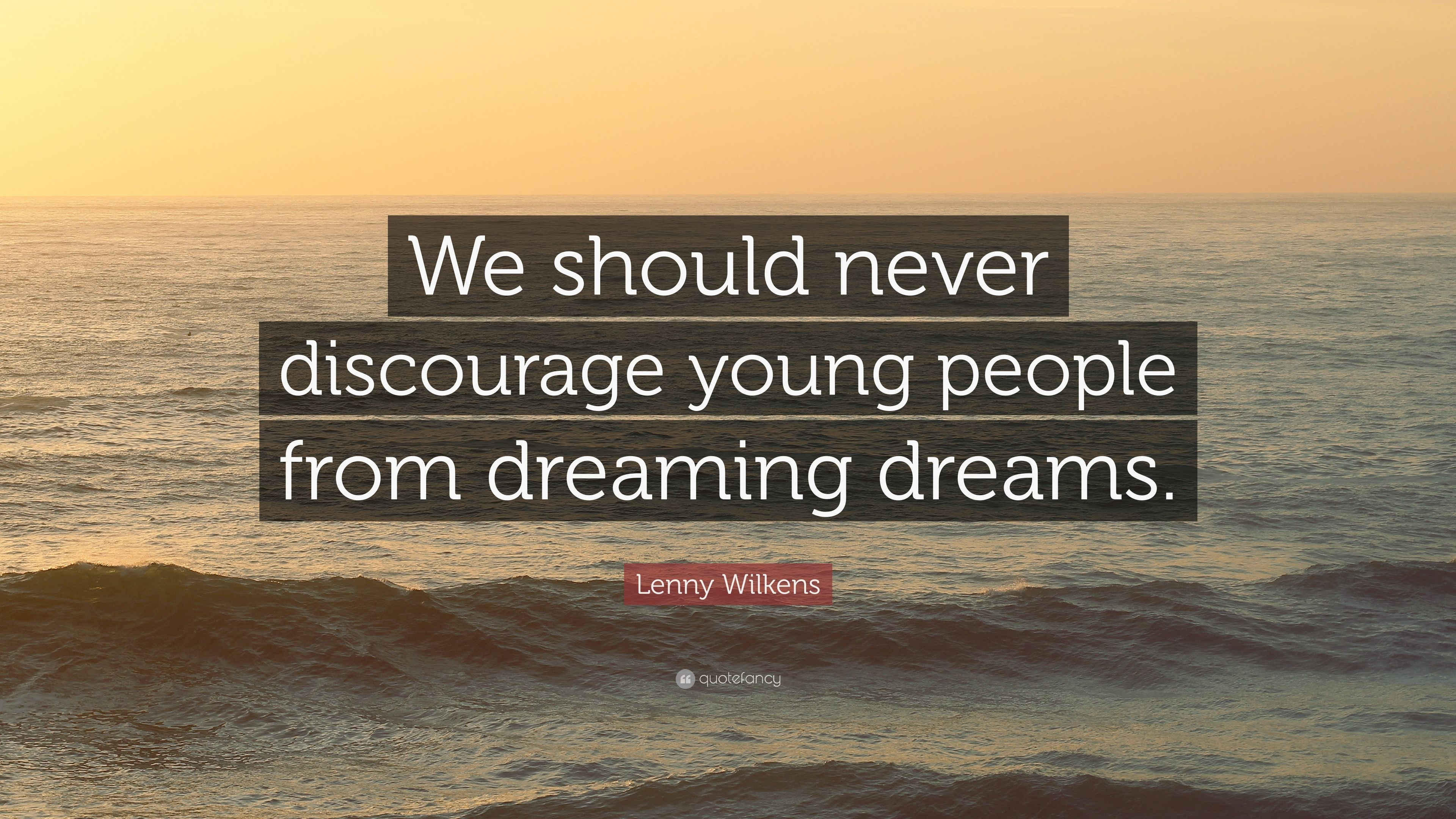 """Lenny Wilkens Quote """"We should never discourage young people from"""