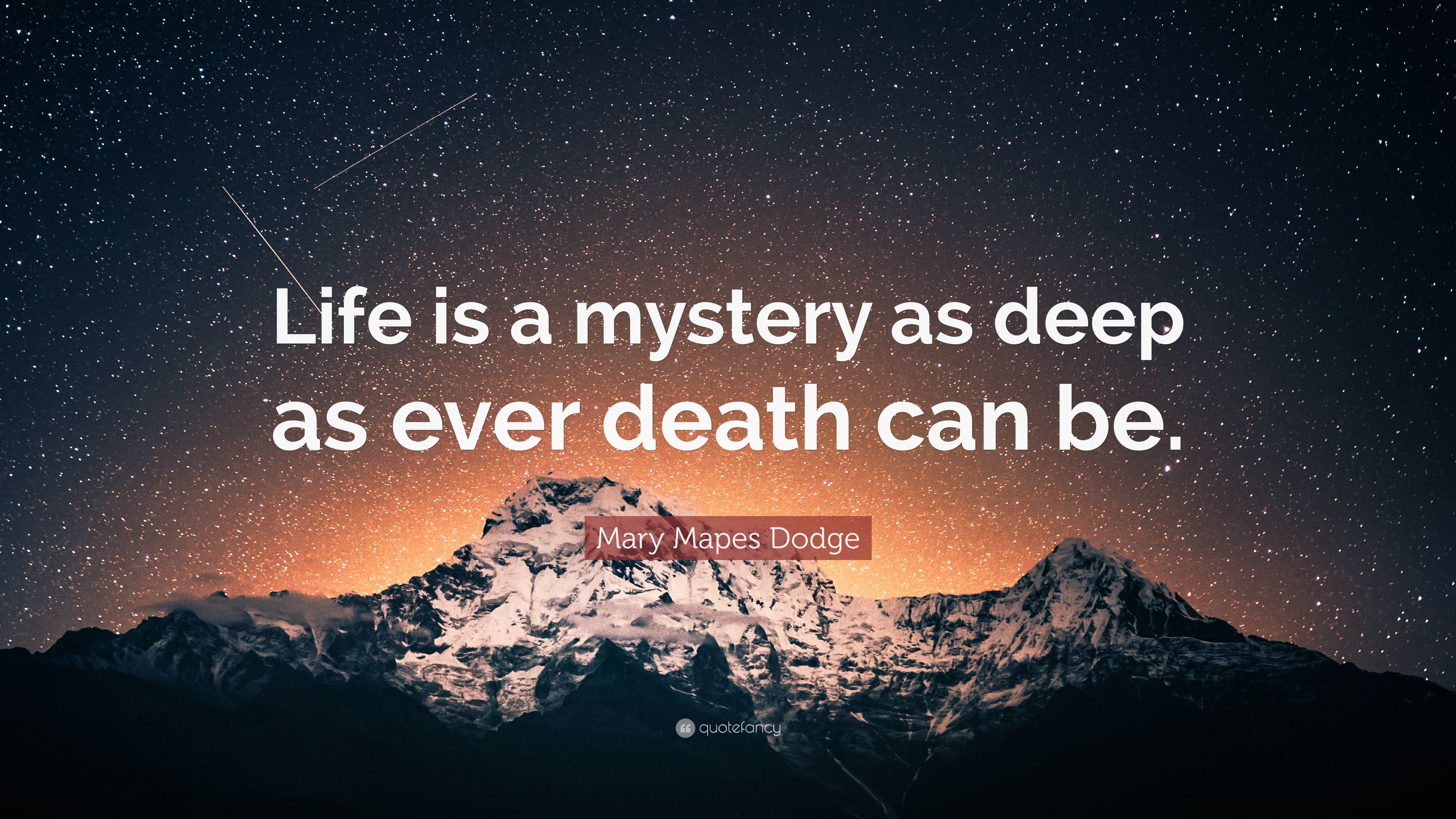 Mary Mapes Dodge Quote Life Is A Mystery As Deep As Ever Death Can
