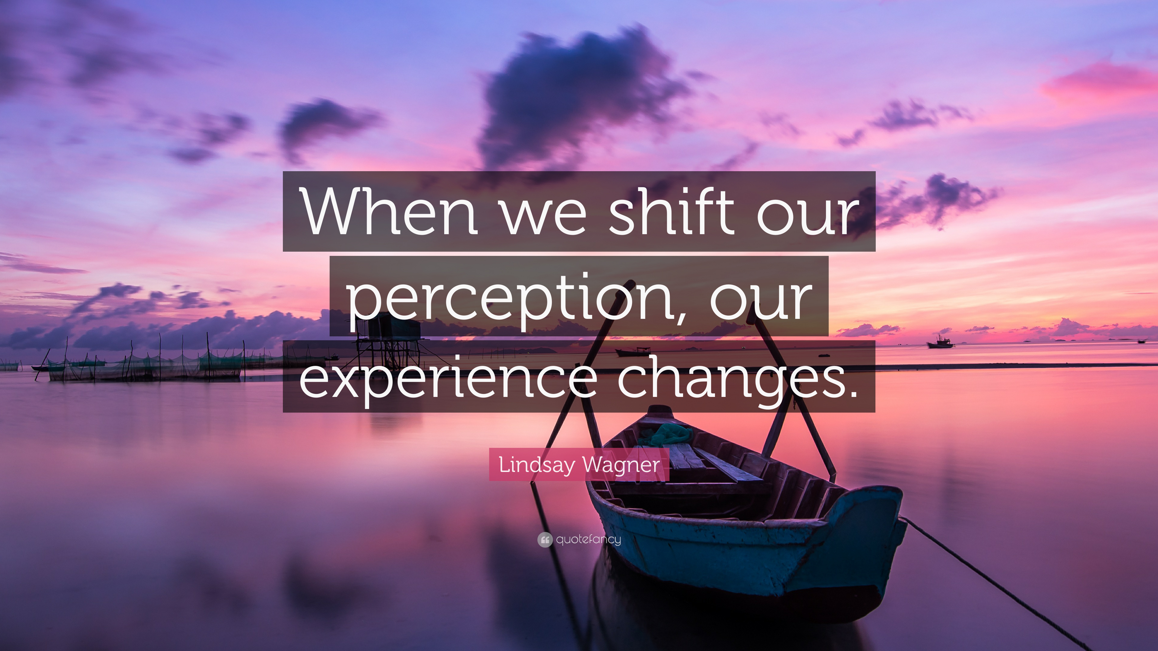"Lindsay Wagner Quote: ""When we shift our perception, our ..."