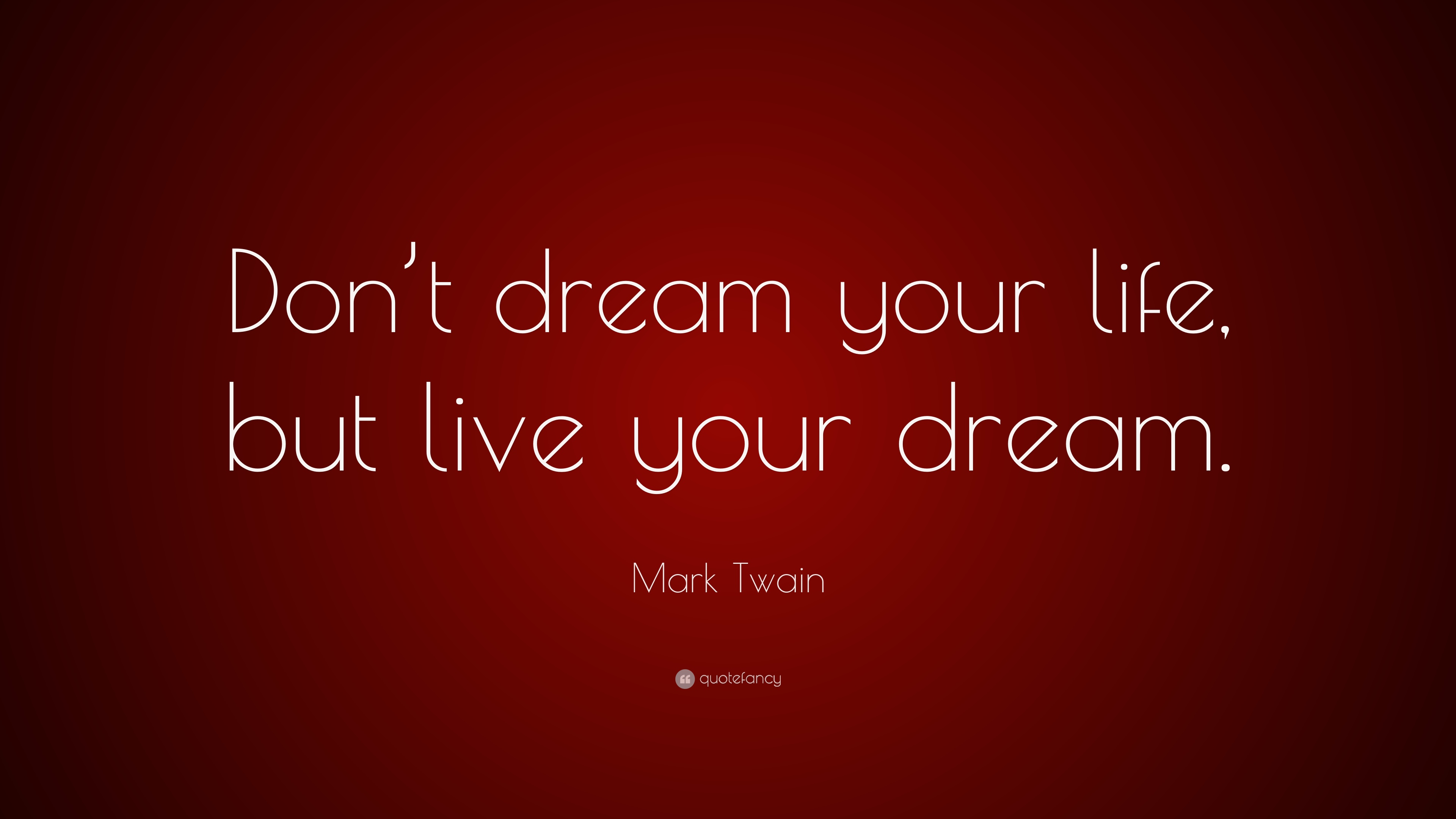 "Mark Twain Quotes About Life Mark Twain Quote ""Don't Dream Your Life But Live Your Dream."" 9"