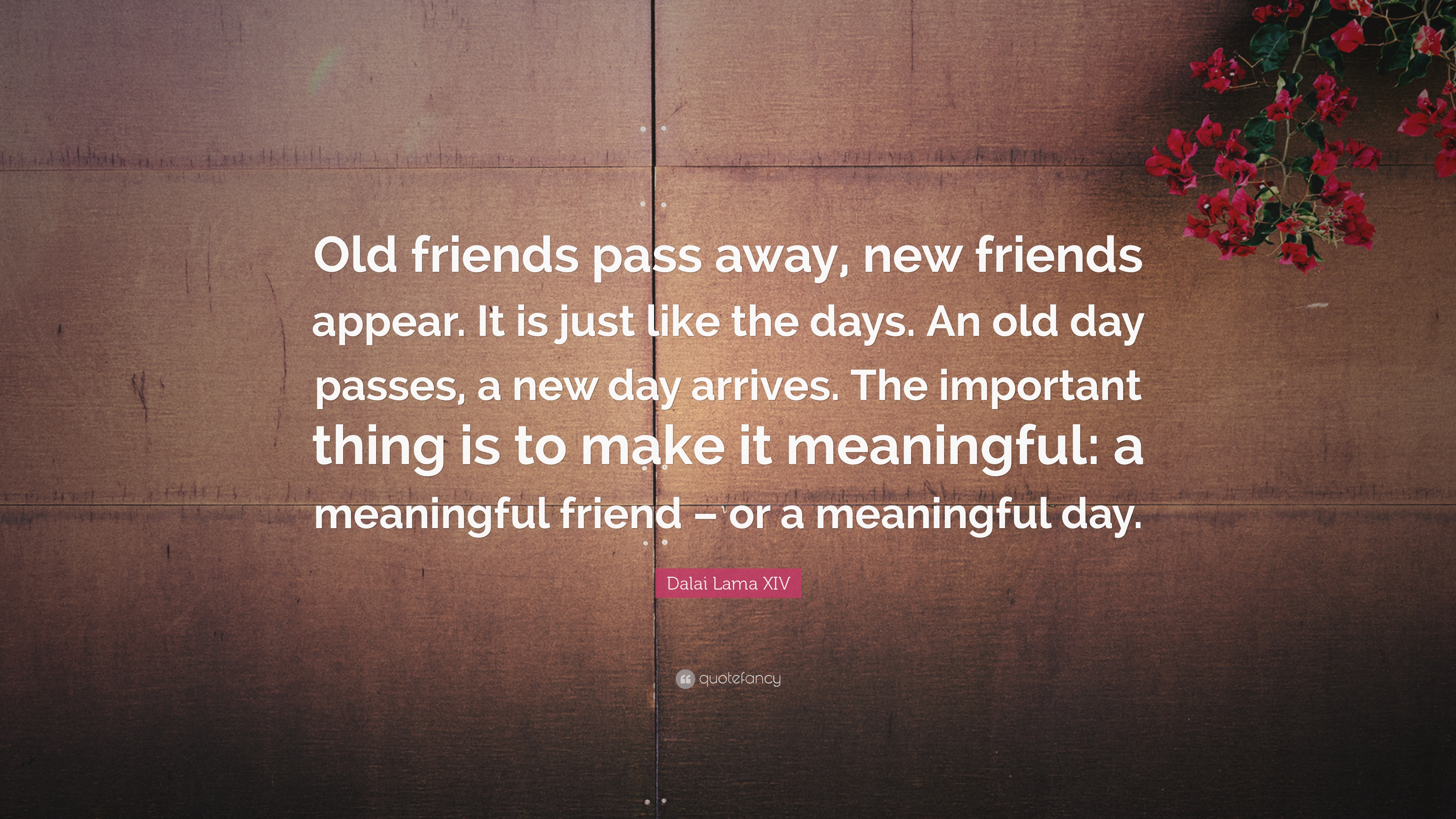 Dalai Lama Xiv Quote Old Friends Pass Away New Friends Appear It