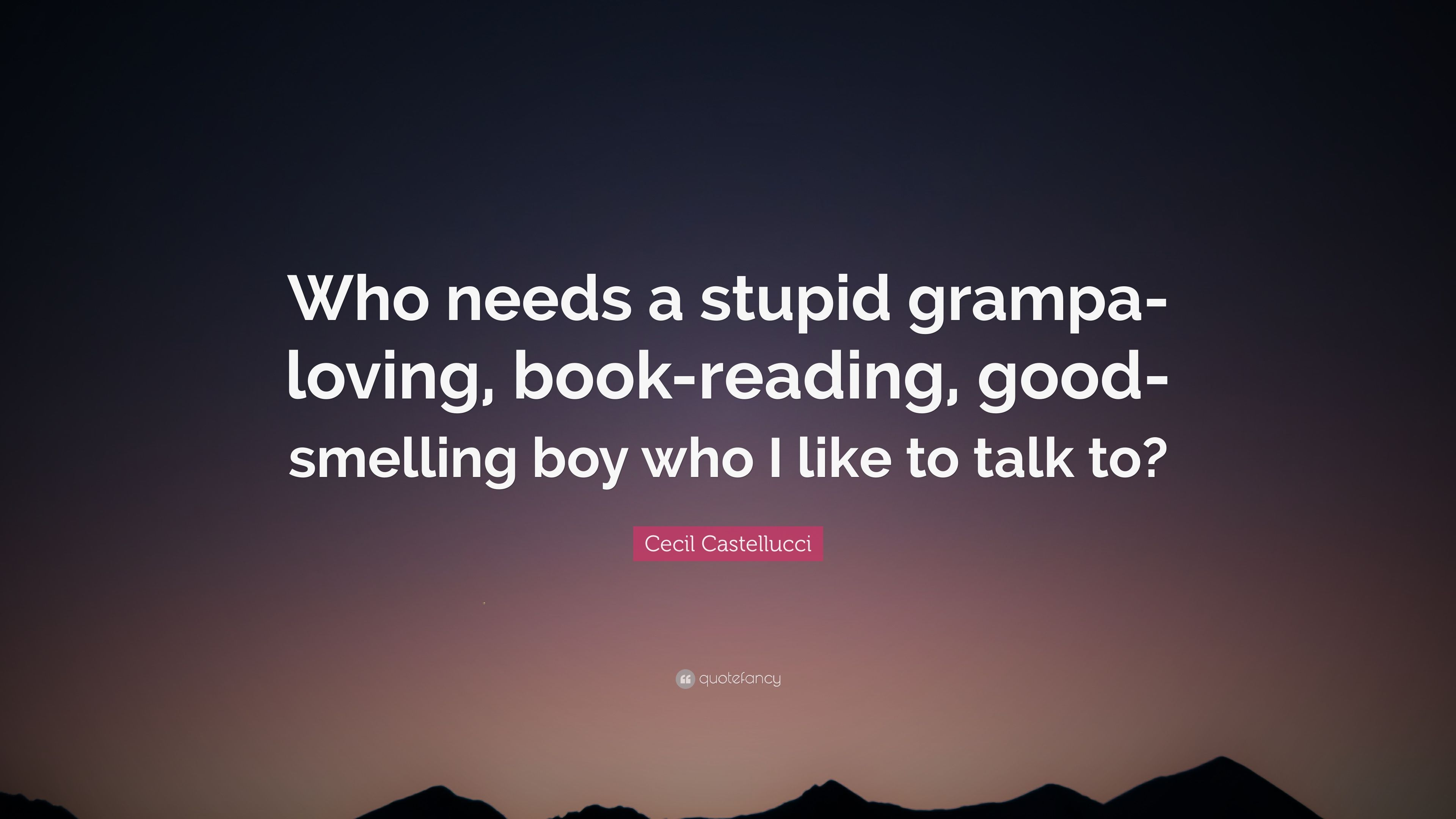 Cecil Castellucci Quote: U201cWho Needs A Stupid Grampa Loving, Book Reading