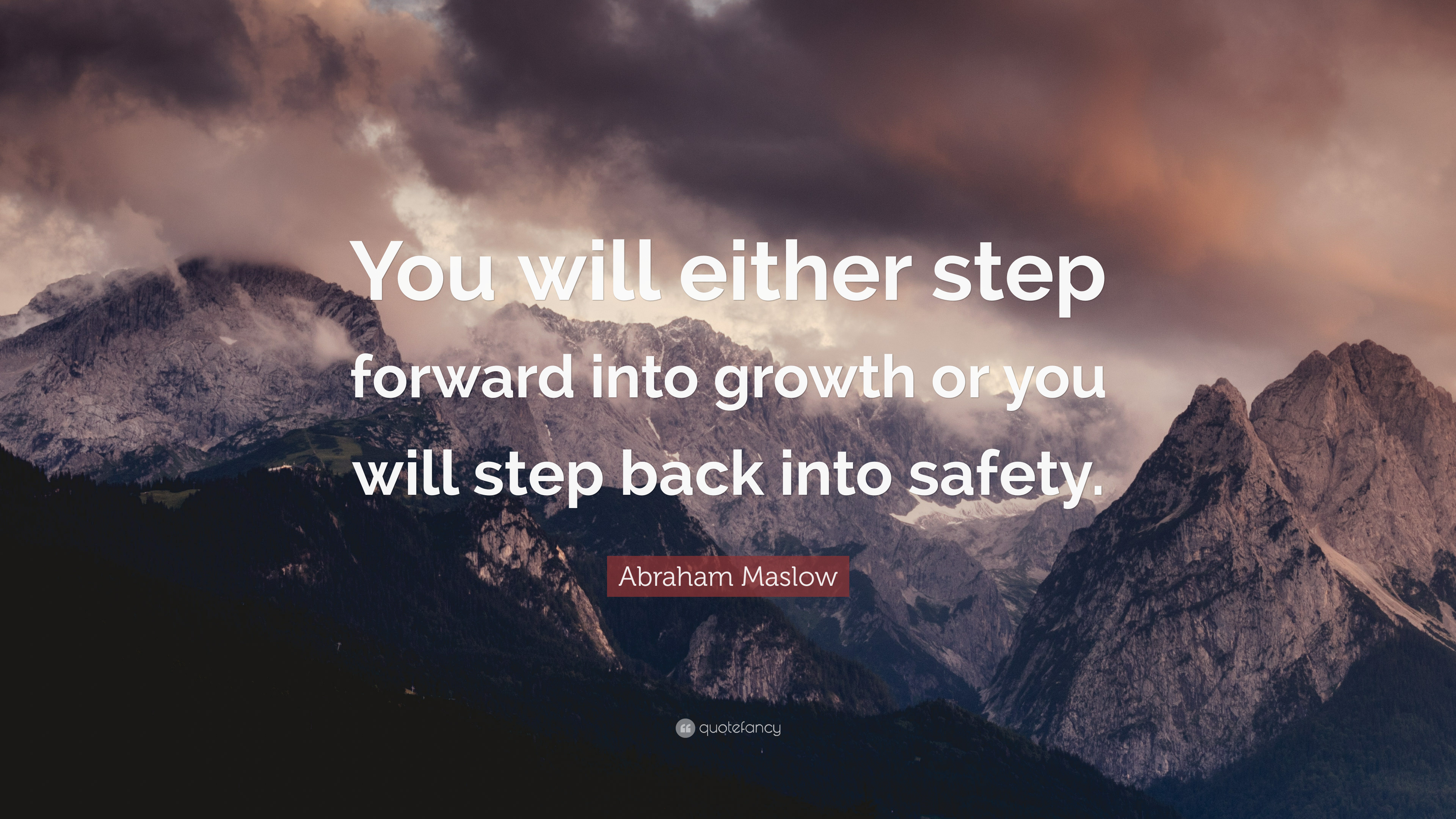 "Abraham Maslow Quote: ""You will either step forward into ..."