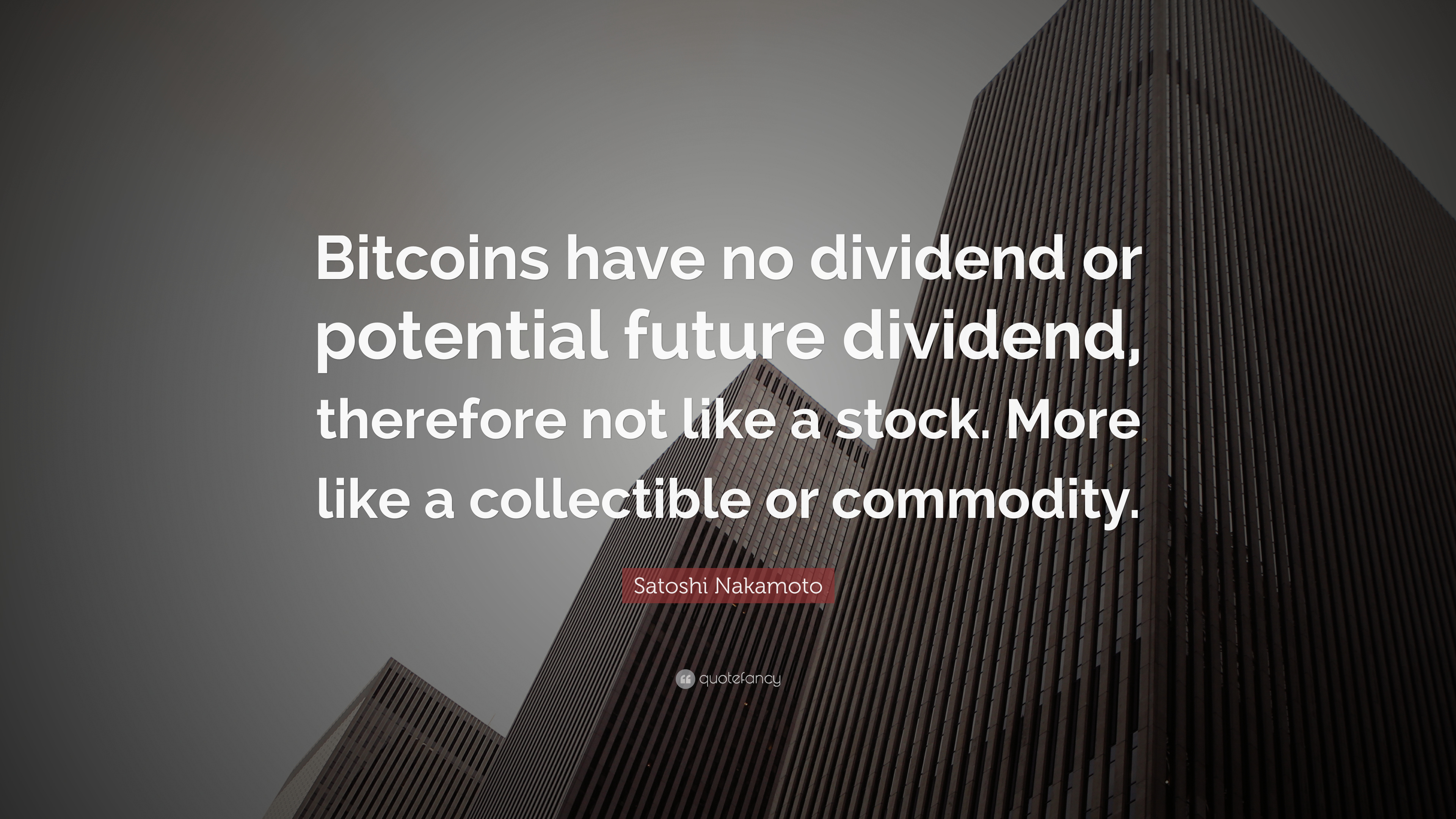 Satoshi nakamoto quote bitcoins have no dividend or potential satoshi nakamoto quote bitcoins have no dividend or potential future dividend therefore not ccuart Image collections