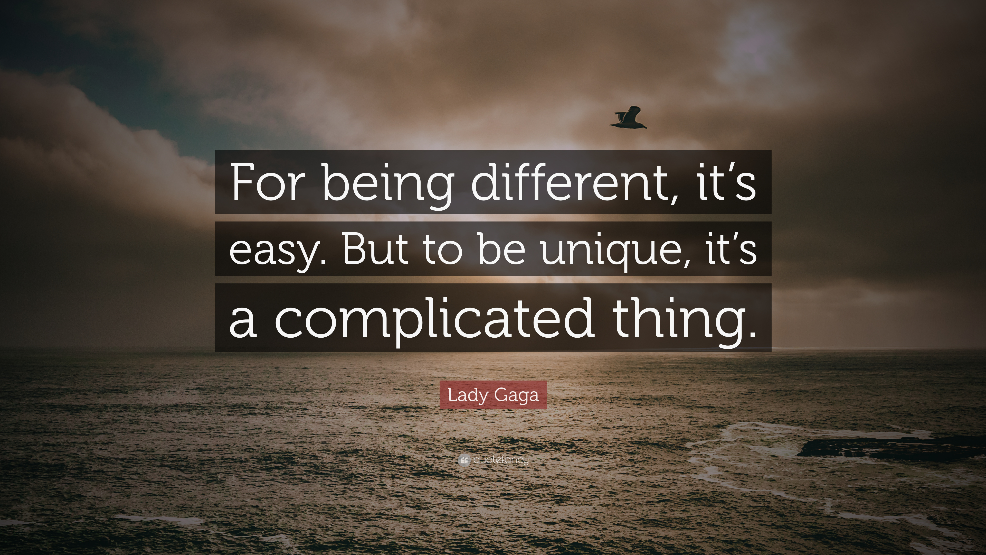 """Lady Gaga Quote: """"For being different, it\'s easy. But to be ..."""