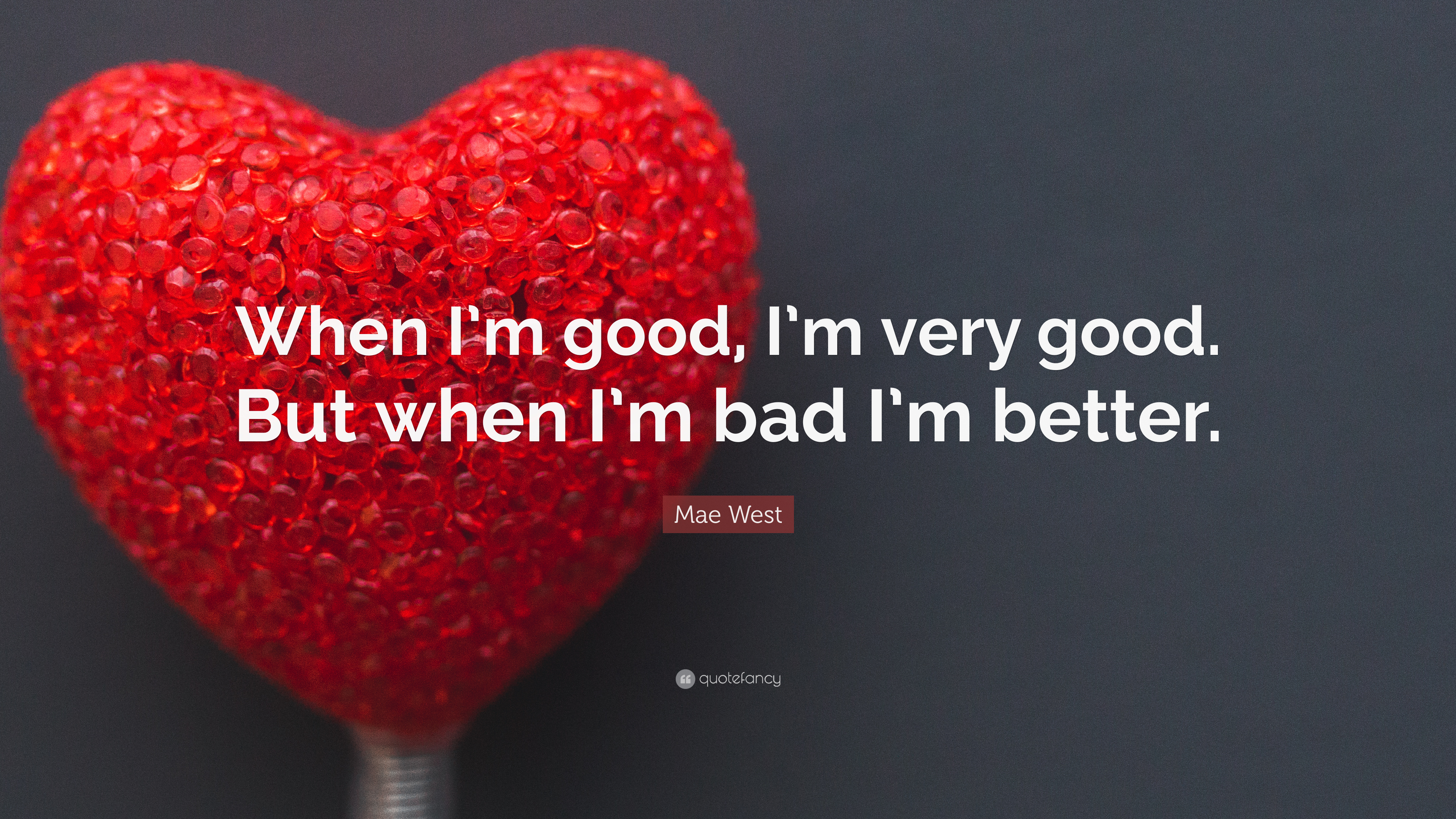 """mae west quote: """"when i'm good, i'm very good. but when i'm bad i'm"""