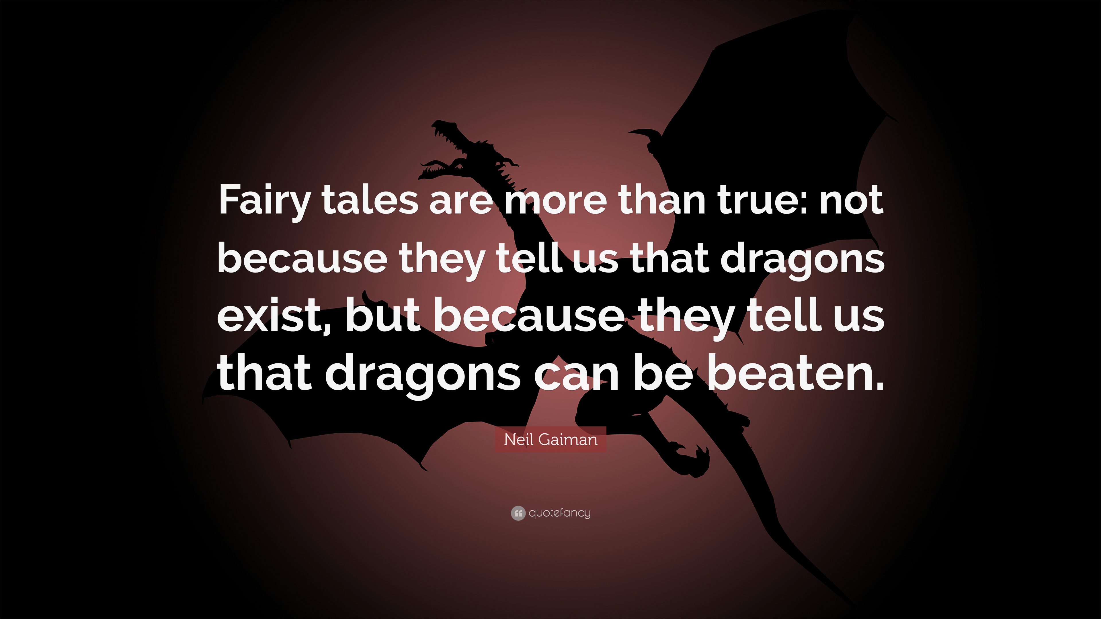 Neil Gaiman Quote Fairy Tales Are More Than True Not Because They