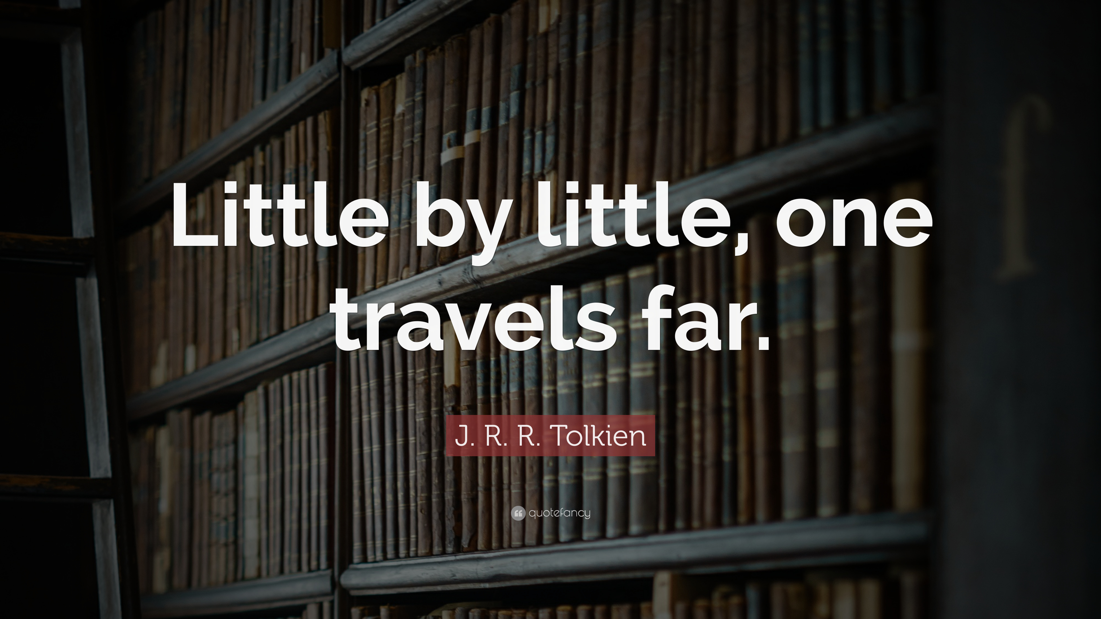 J R R Tolkien Quote Little By Little One Travels Far