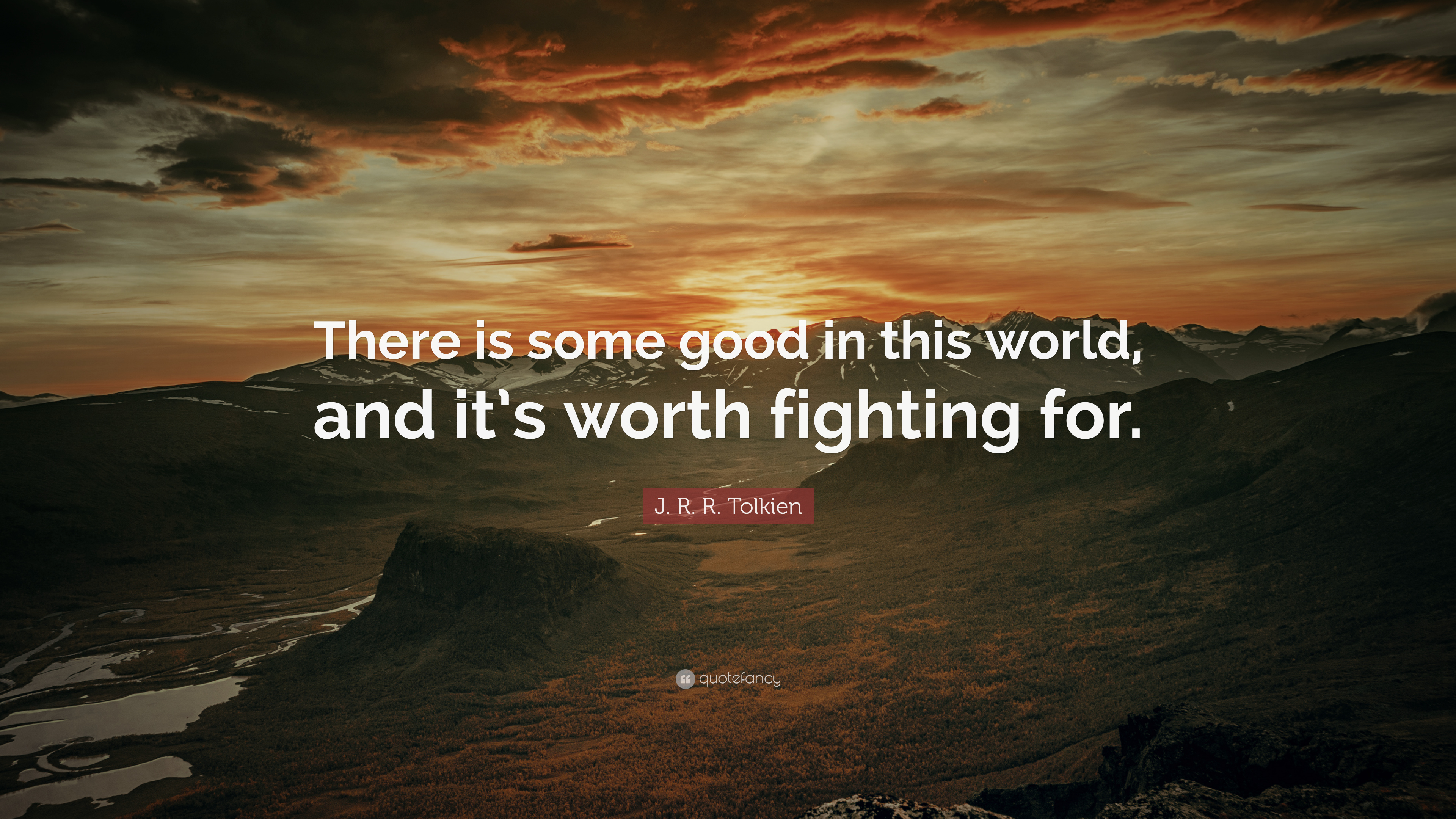 """Jrr Tolkien Quotes About Life Jrrtolkien Quote """"There Is Some Good In This World And"""