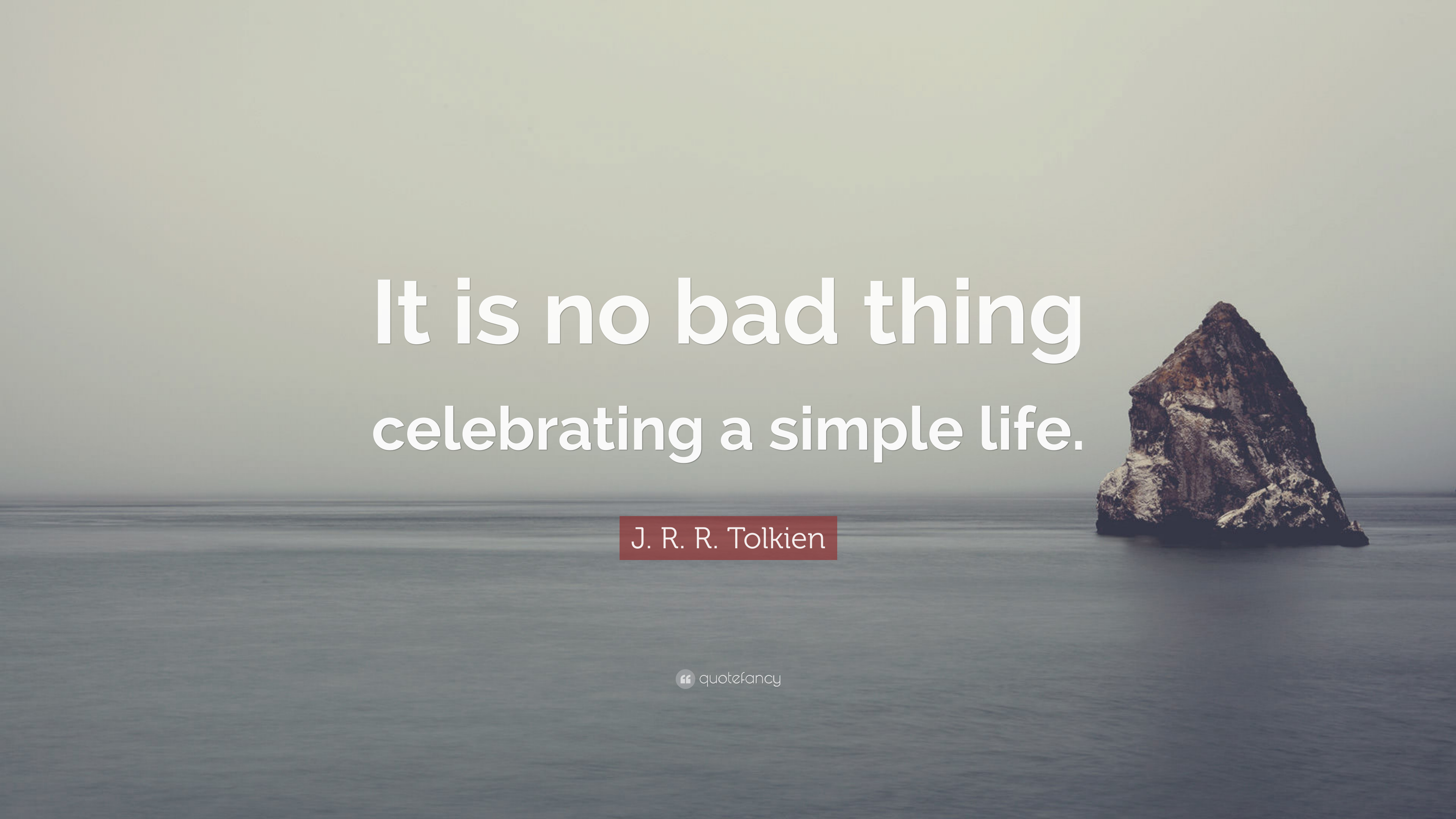 J R R Tolkien Quote It Is No Bad Thing Celebrating A Simple