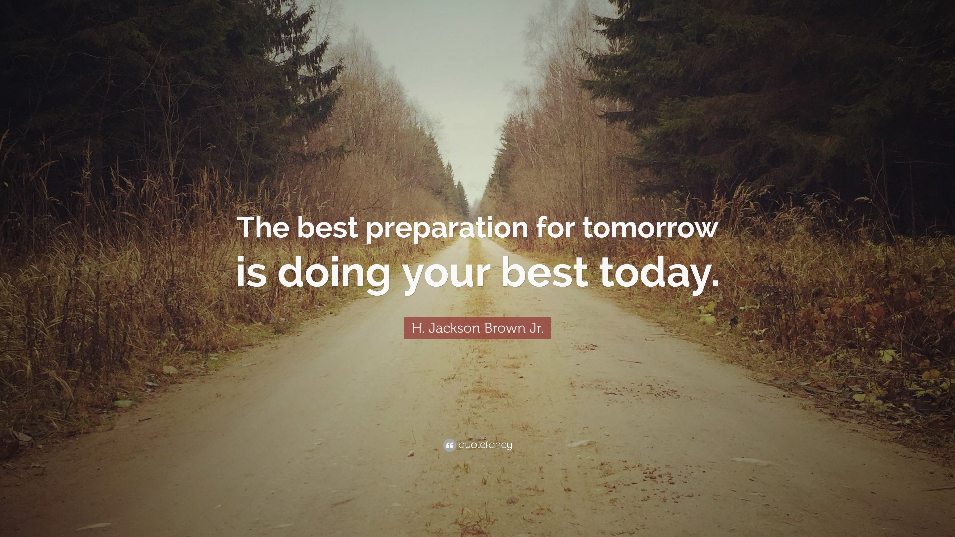 """H. Jackson Brown Jr. Quote: """"The Best Preparation For"""