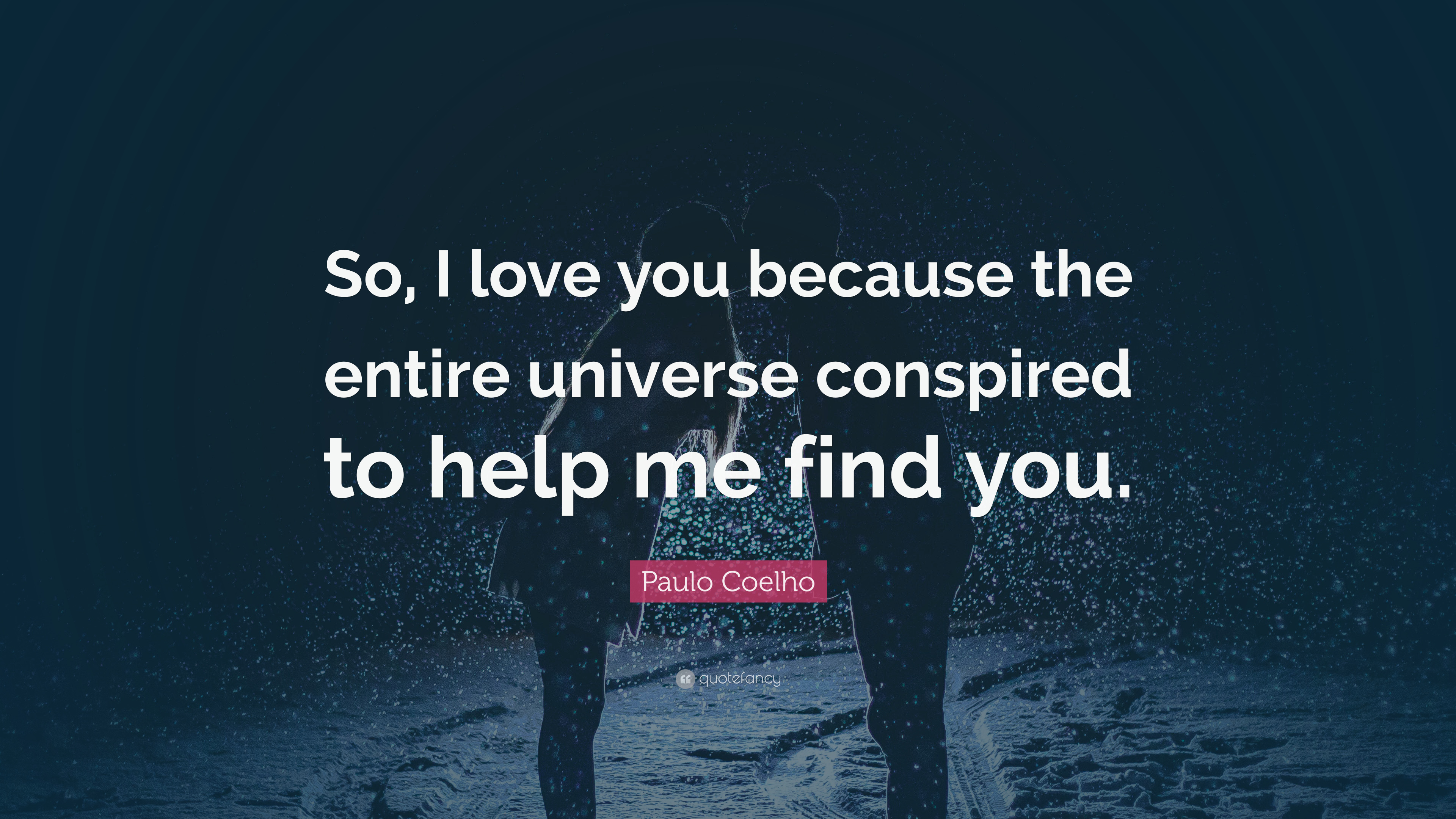 """I Love You Because Quotes: Paulo Coelho Quote: """"So, I Love You Because The Entire"""