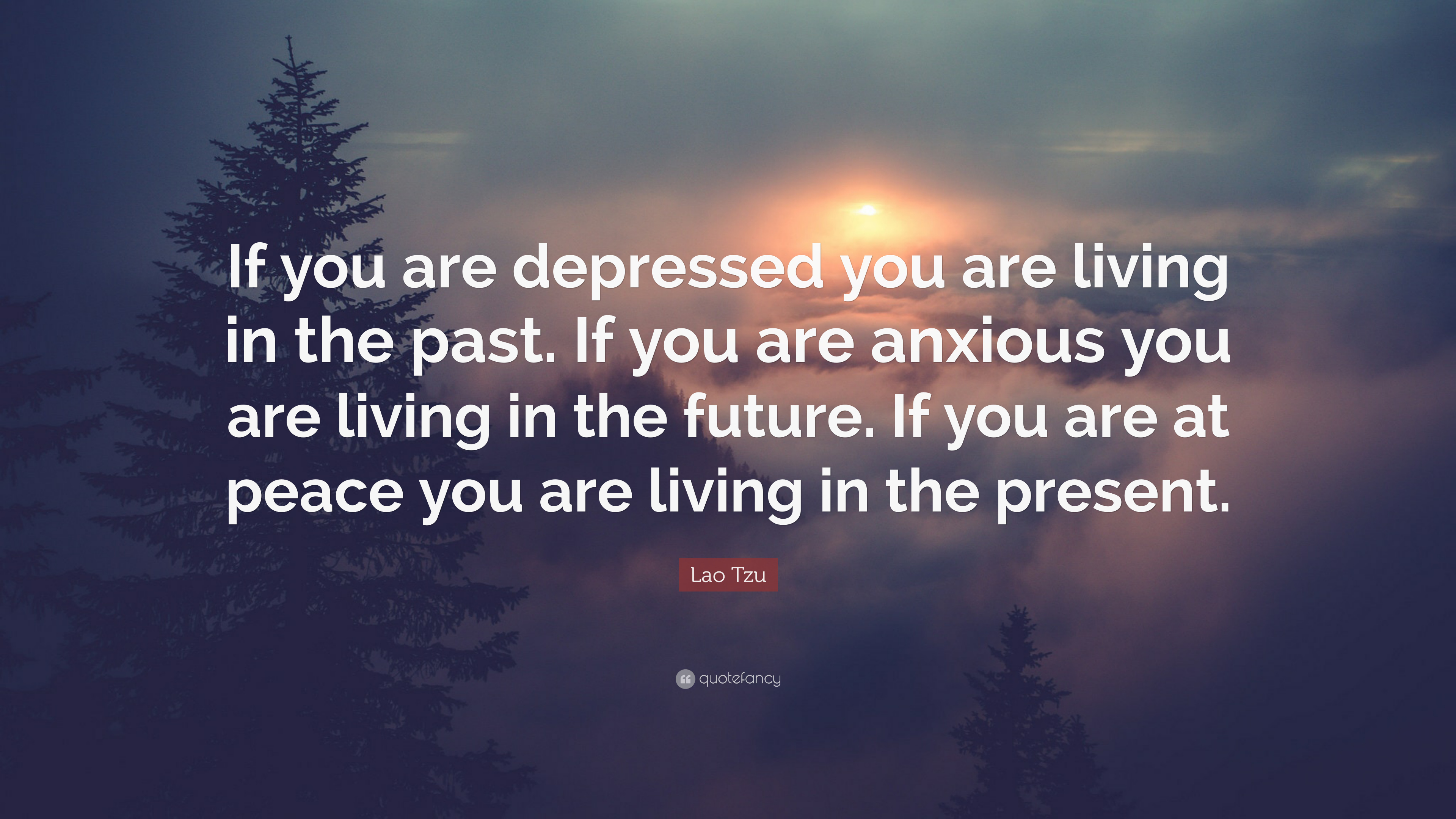 Lonely Lao Tzu Quote if You Are Depressed You Are Living In The Past Quotefancy Lao Tzu Quote if You Are Depressed You Are Living In The Past If