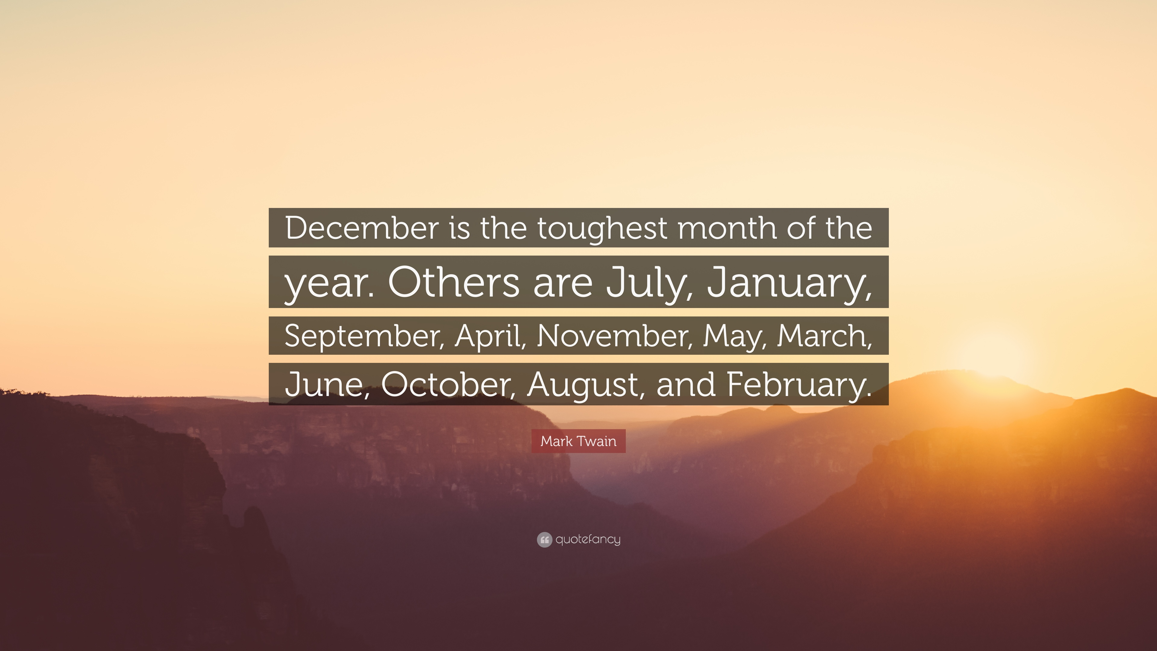 Mark Twain Quote: U201cDecember Is The Toughest Month Of The Year. Others Are