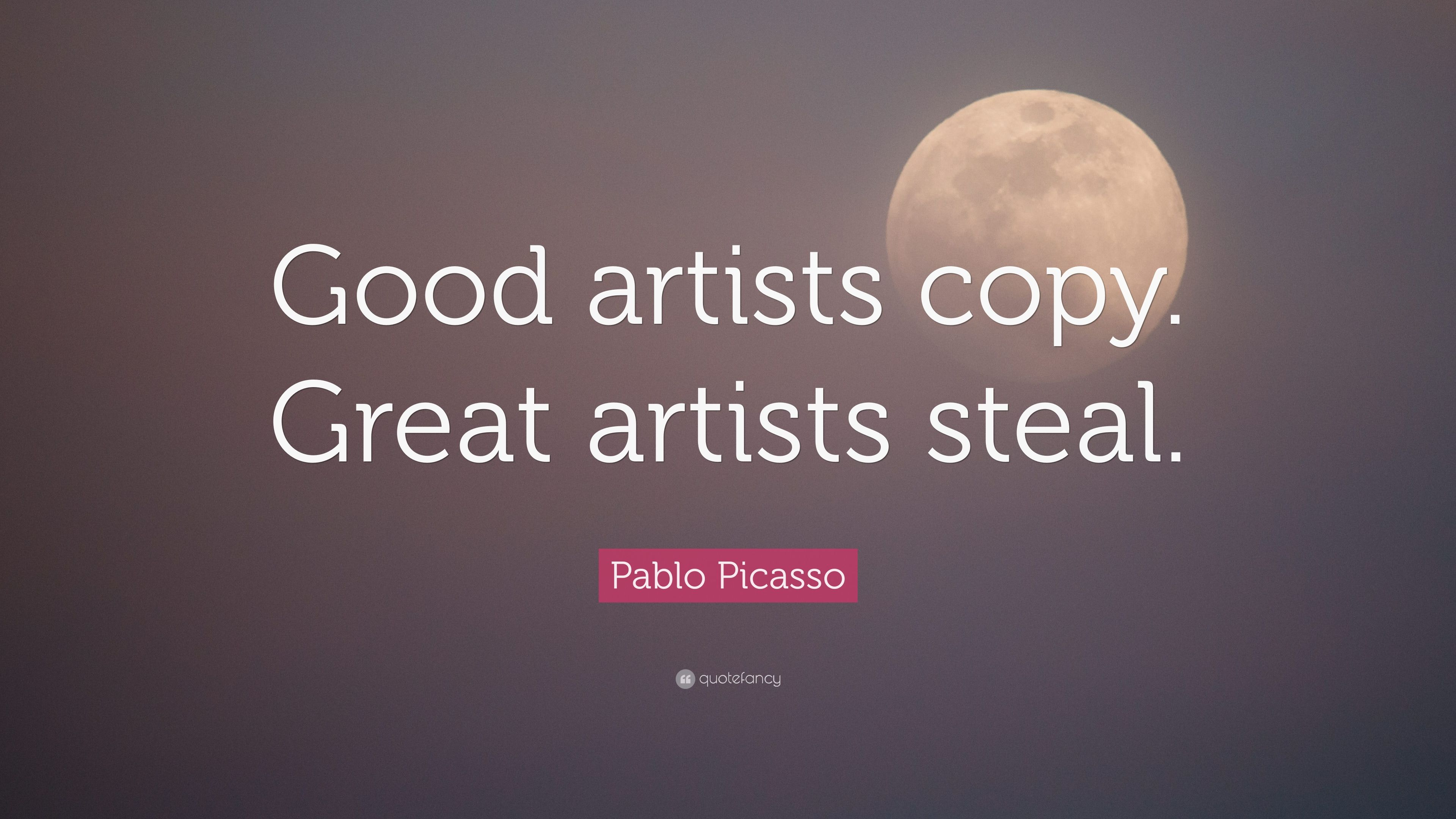Good Artists Copy Great Artists Steal Quote Meaning