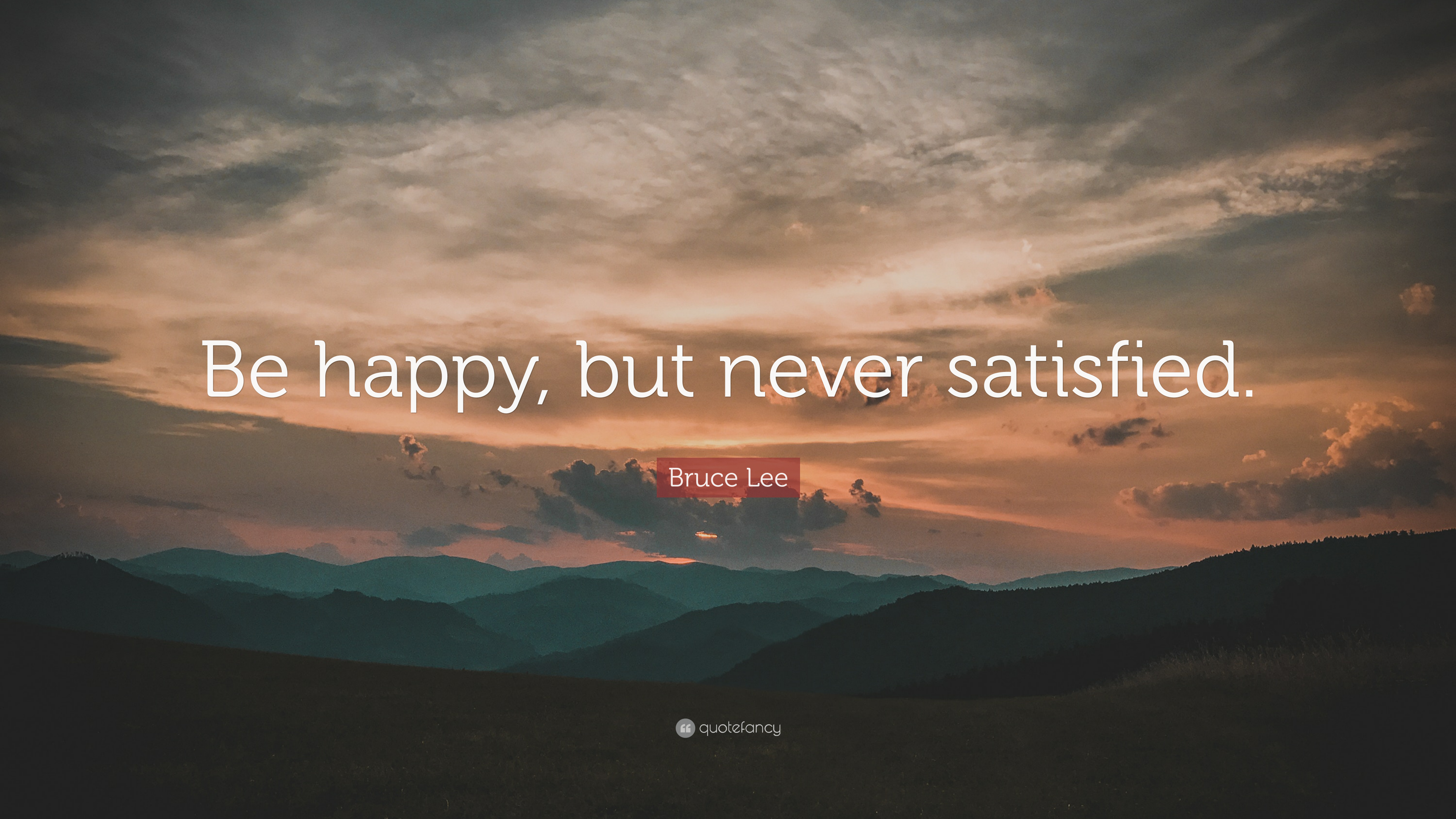 """Happiness Quotes Tumblr Behappy Happy Nothing World: Bruce Lee Quote: """"Be Happy, But Never Satisfied."""" (22"""
