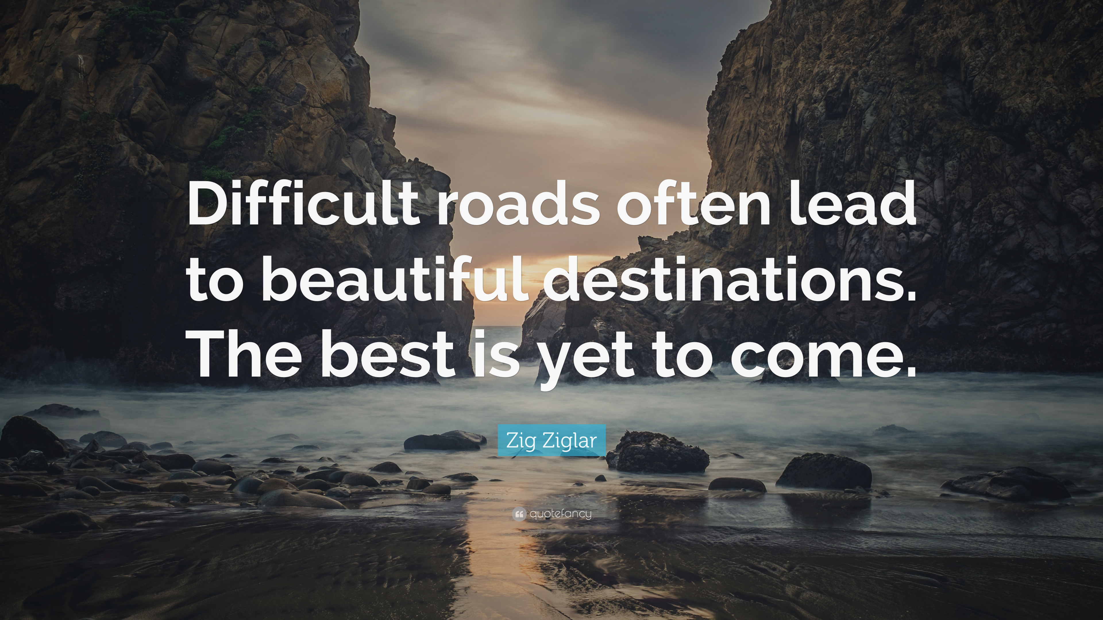 "Zig Ziglar Quote: ""Difficult roads often lead to beautiful ..."