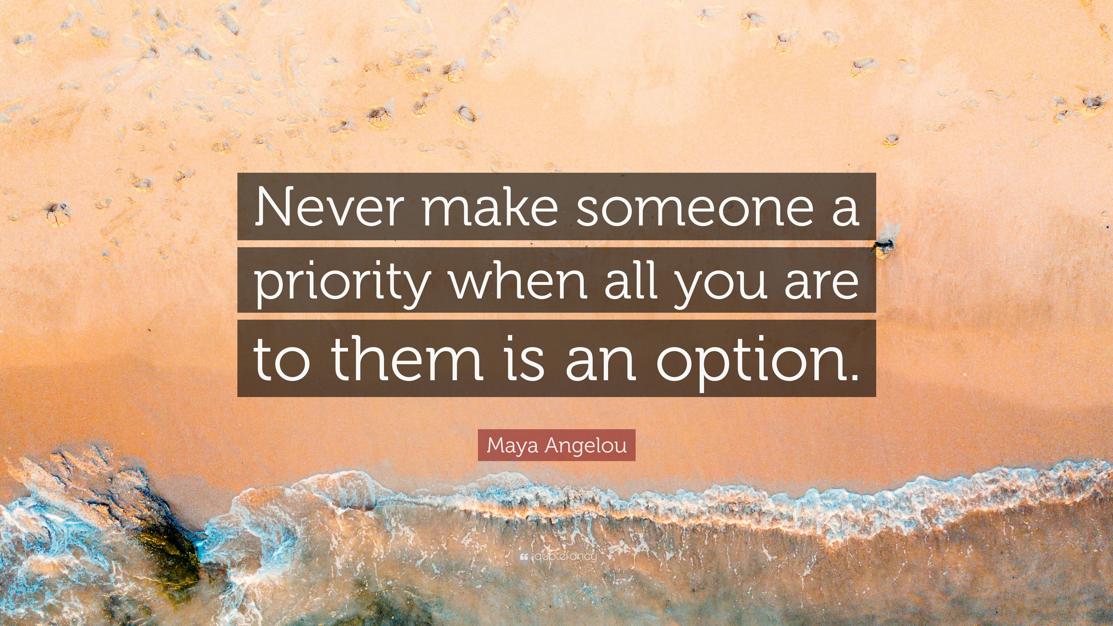 """Maya Angelou Quote: """"Never make someone a priority when all ..."""